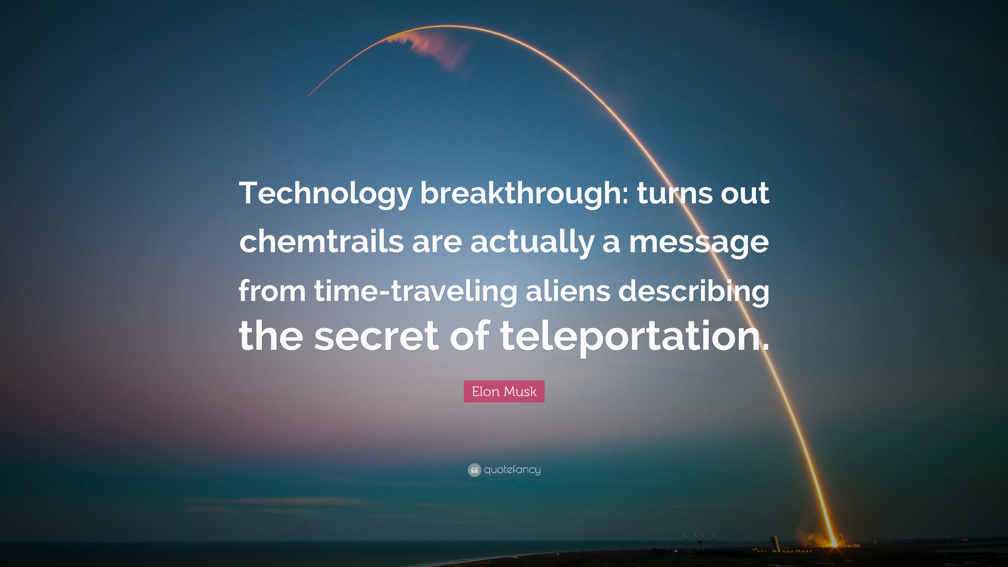 """elon musk quote """"technology breakthrough turns out chemtrails"""