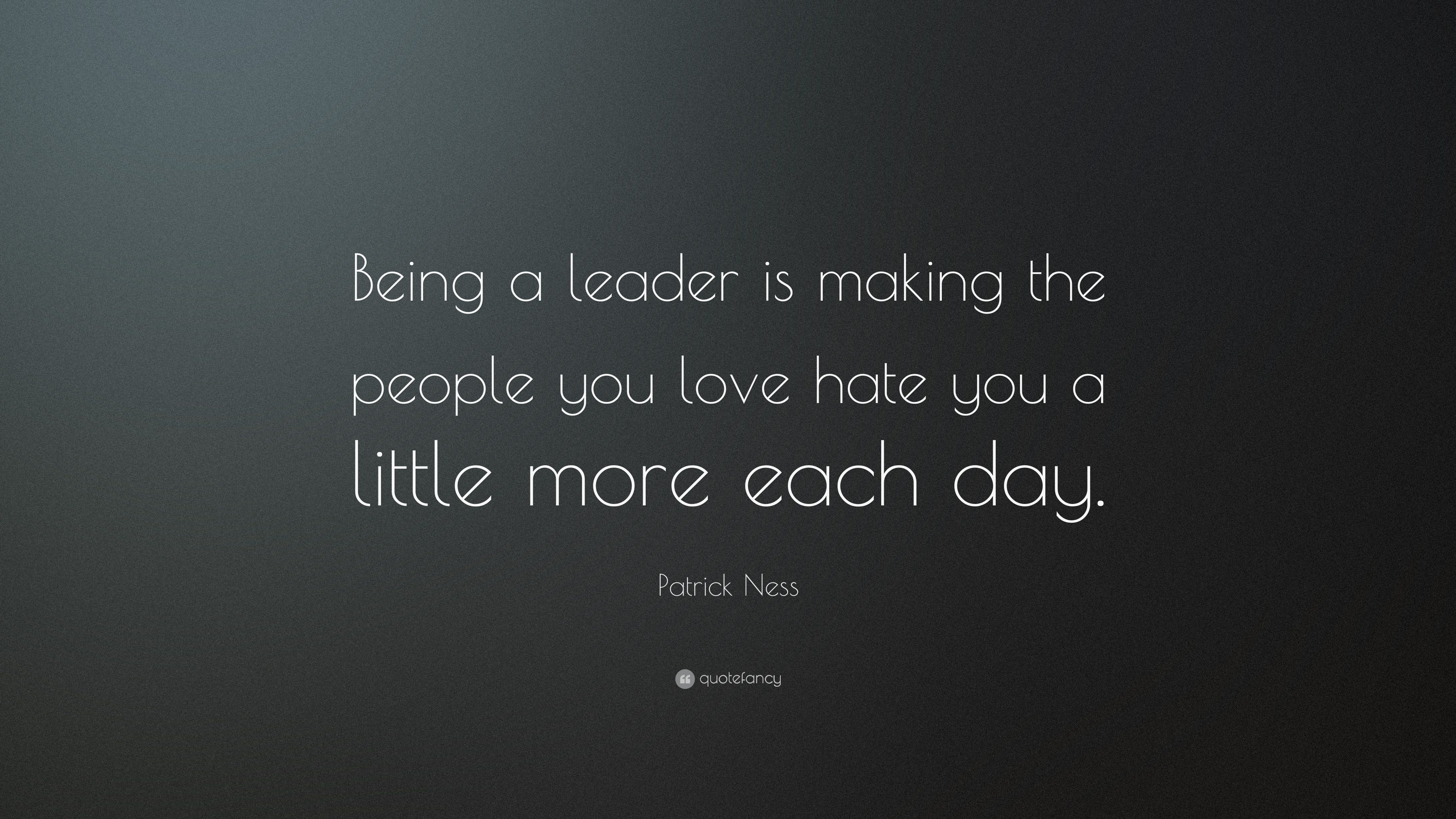 "Love And Hate Quotes Patrick Ness Quote ""Being A Leader Is Making The People You Love"