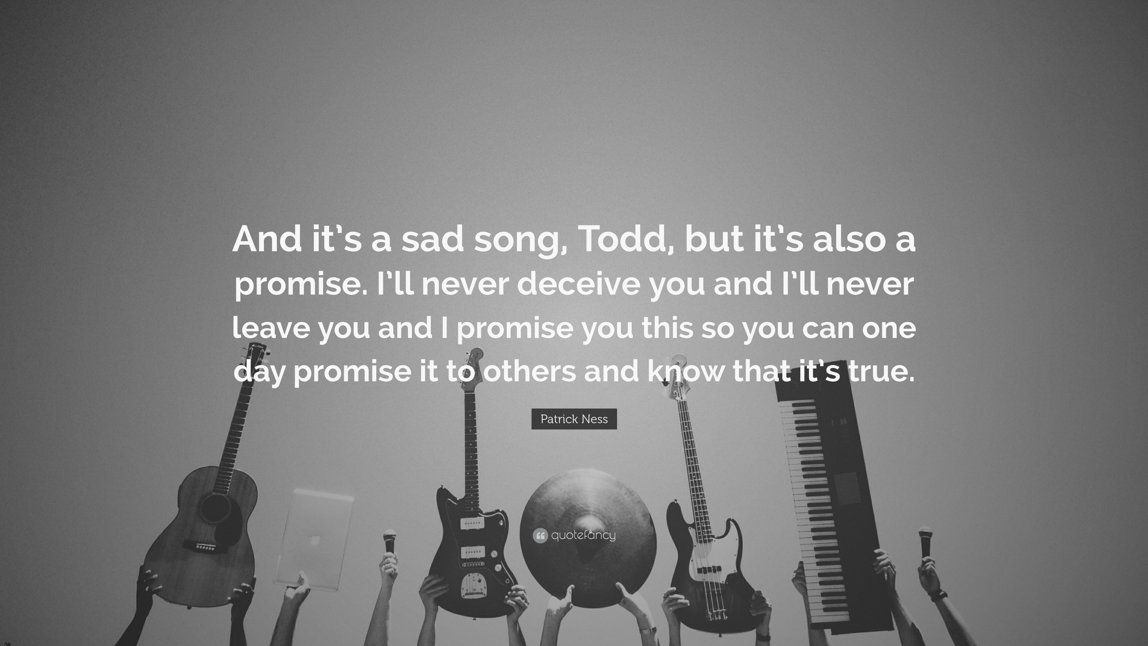 Patrick Ness Quote And Its A Sad Song Todd But Its Also A