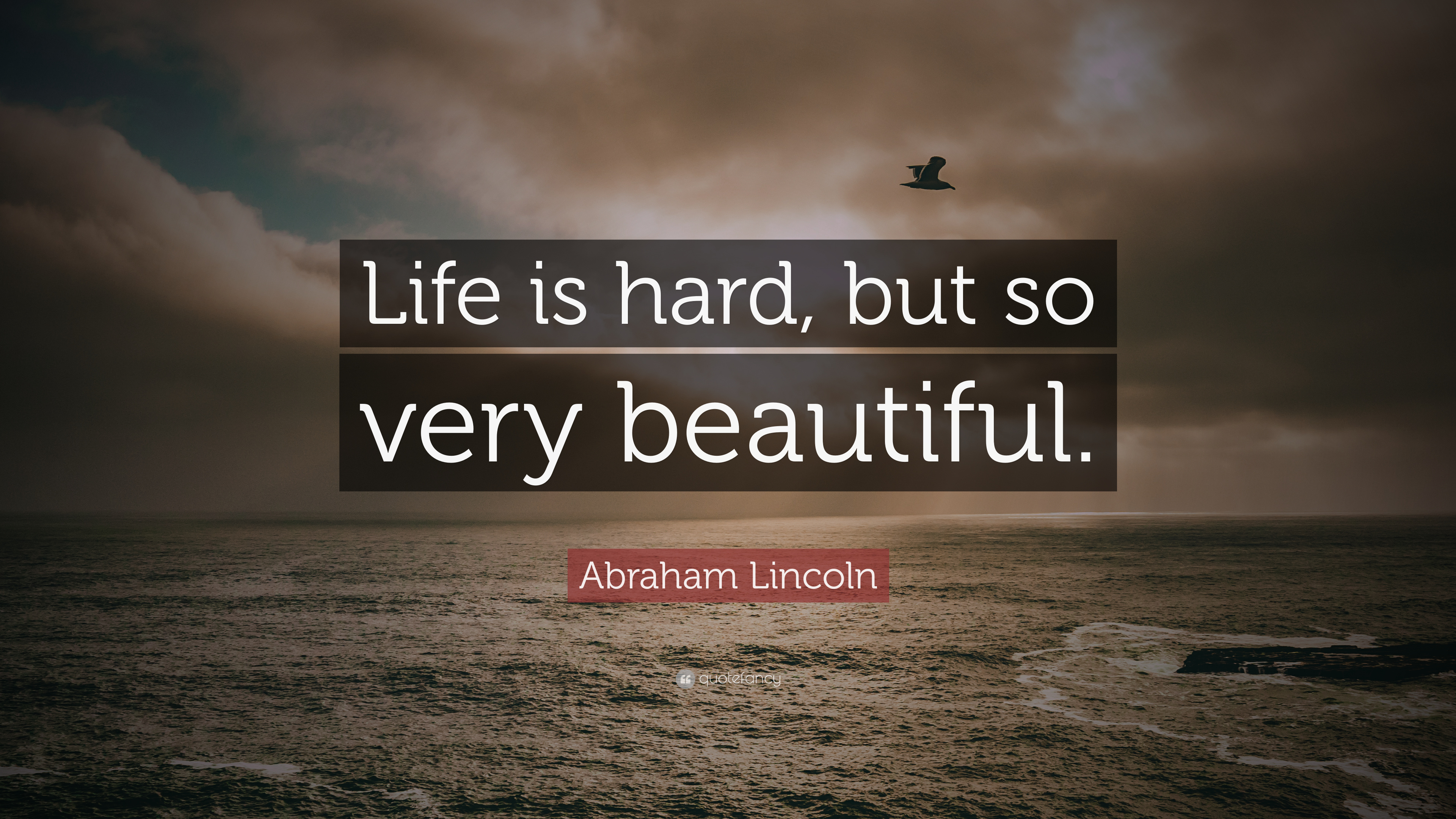 """Beautiful Inspirational Quotes: Abraham Lincoln Quote: """"Life Is Hard, But So Very"""