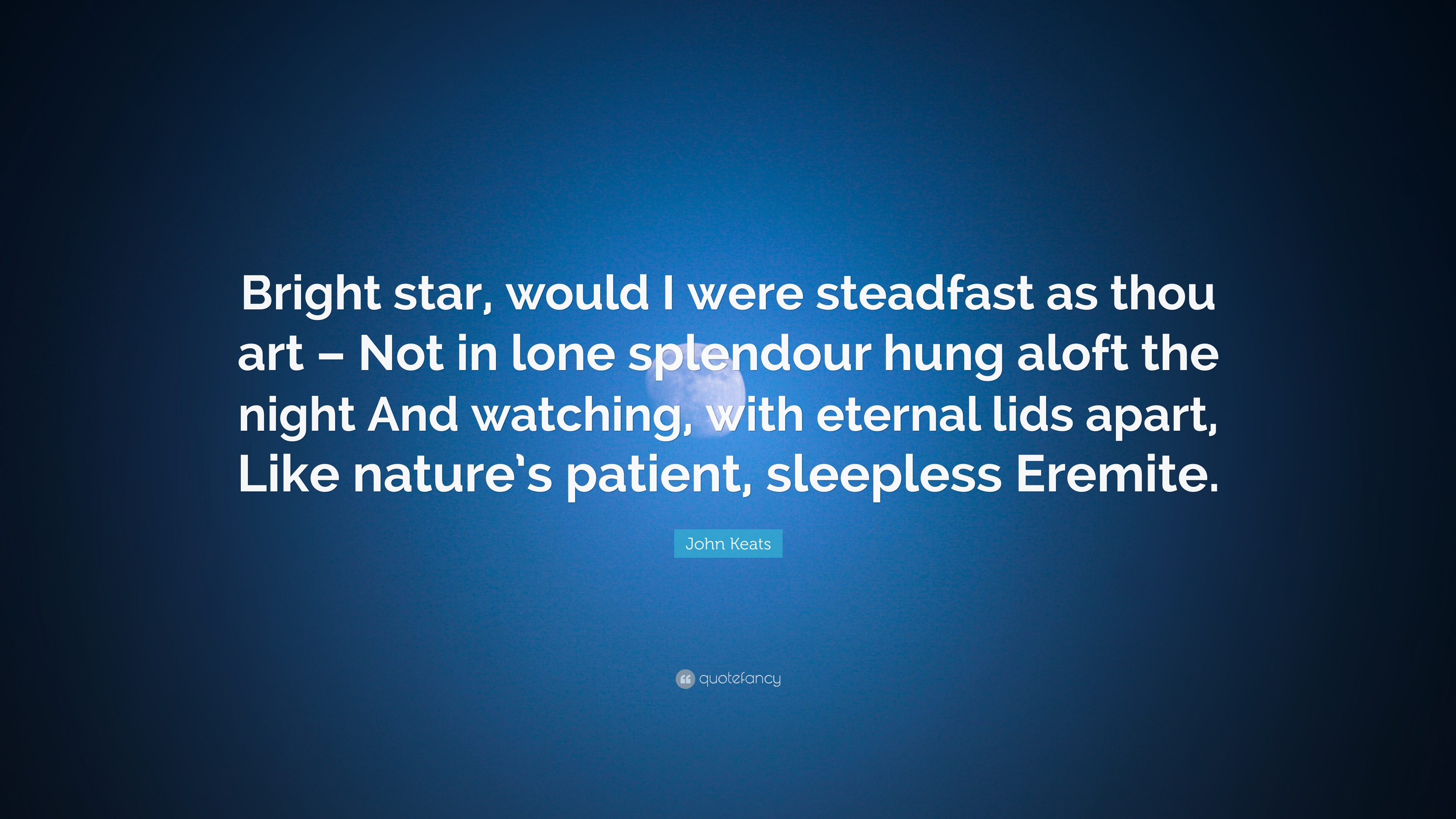 """John Keats Quote: """"Bright star, would I were steadfast as thou art ..."""