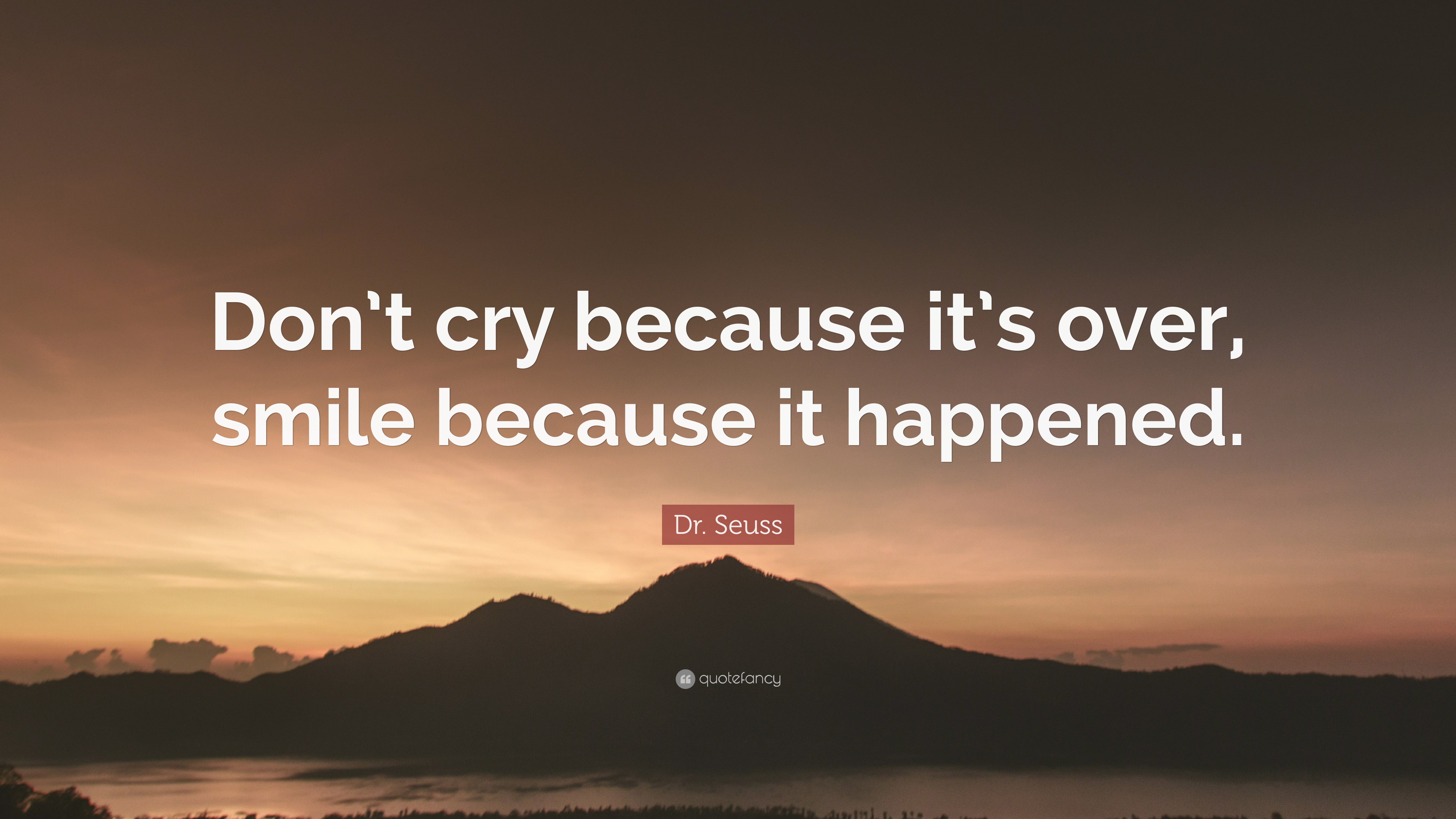 """Dr Seuss Quote Don T Cry Because: Dr. Seuss Quote: """"Don't Cry Because It's Over, Smile"""