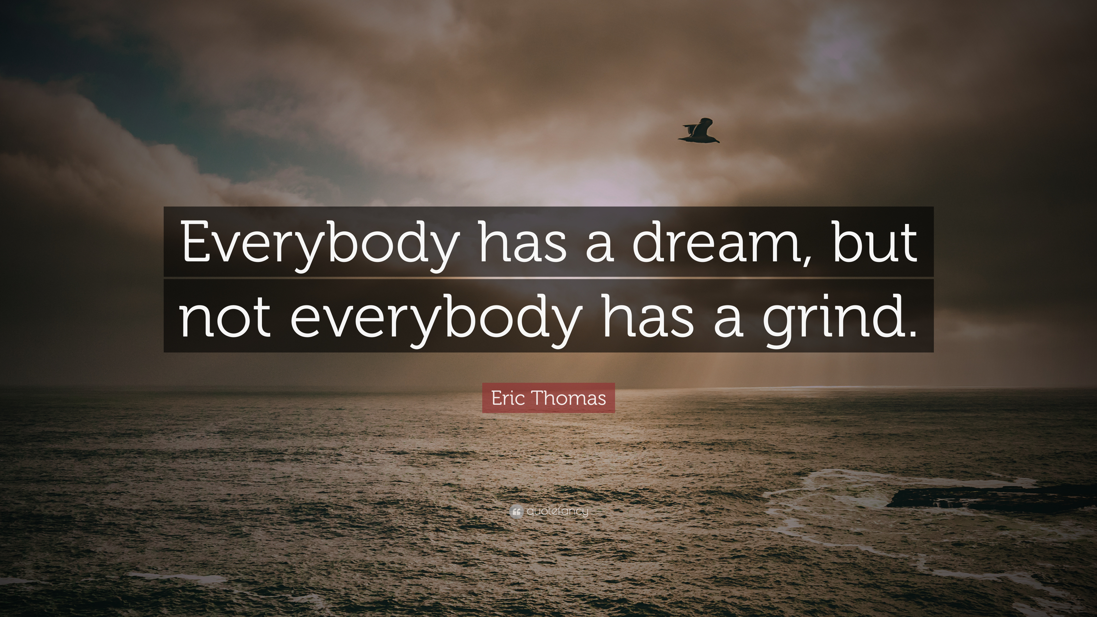 "Eric Thomas Quote: ""Everybody Has A Dream, But Not"