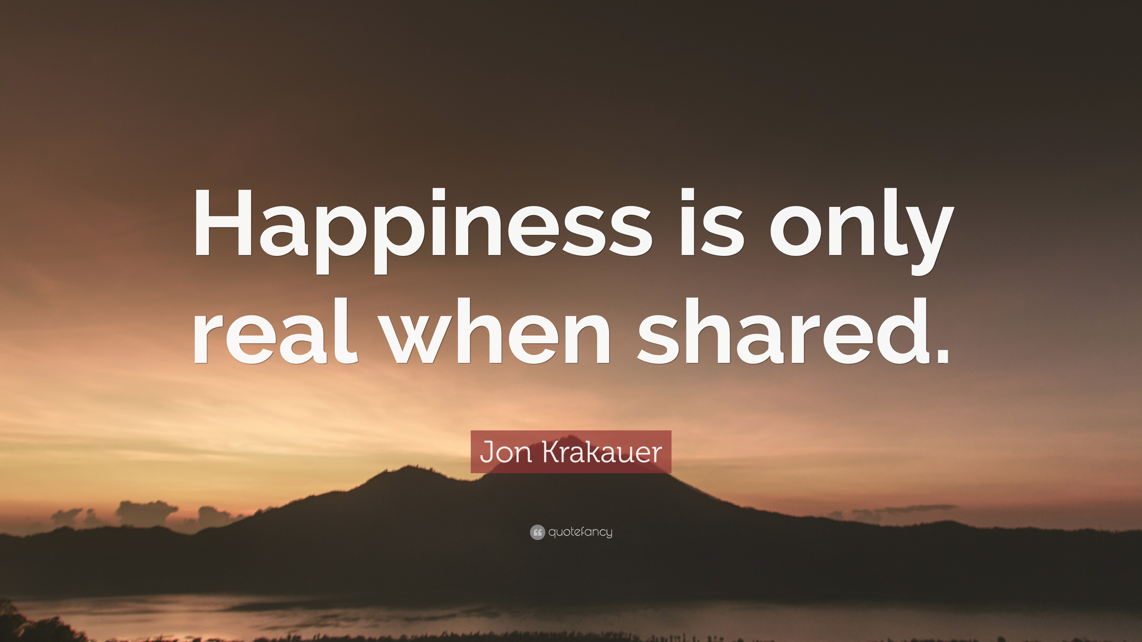 Jon Krakauer Quote Happiness Is Only Real When Shared 17