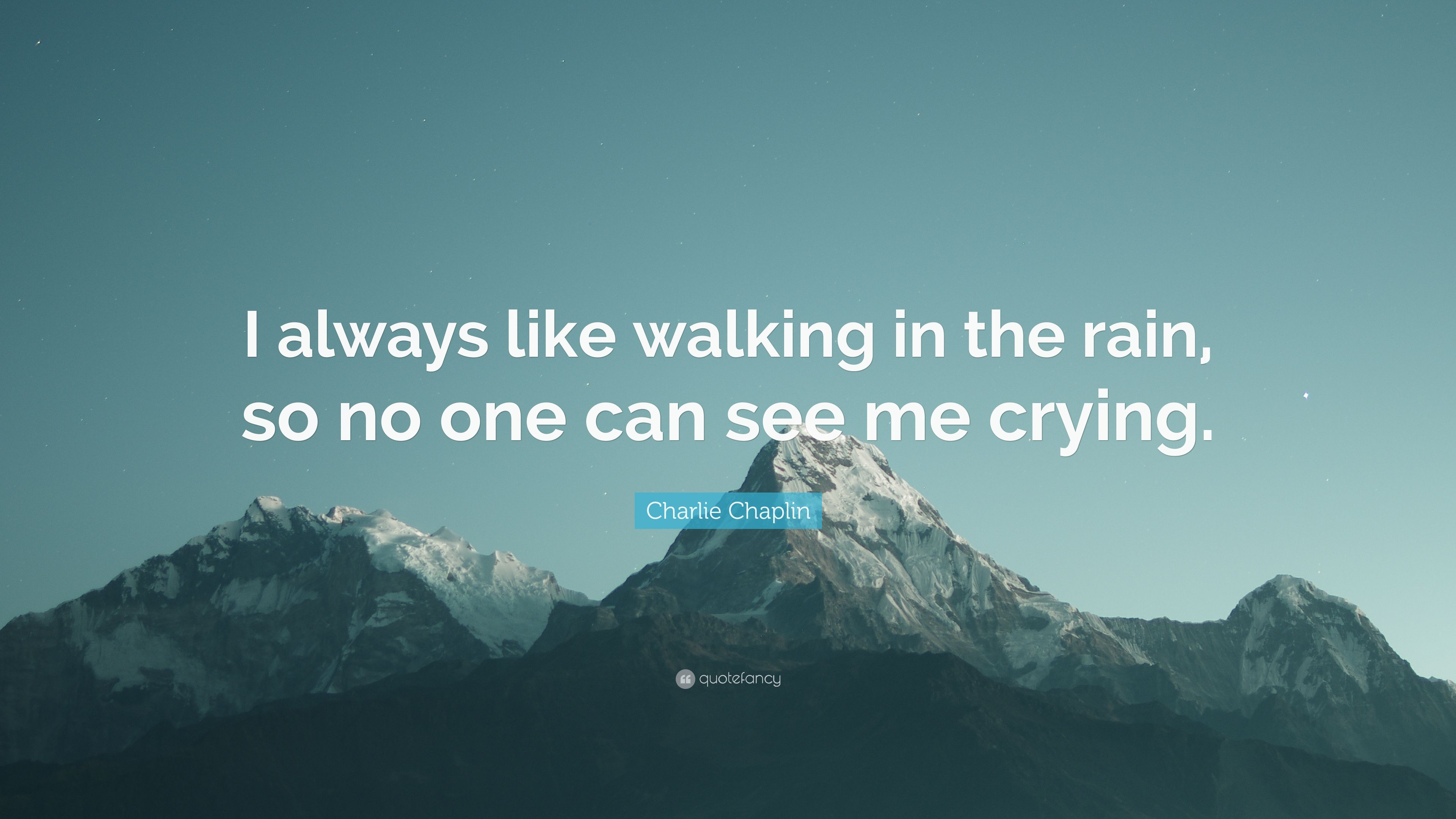 Charlie Chaplin Quote I Always Like Walking In The Rain So No One