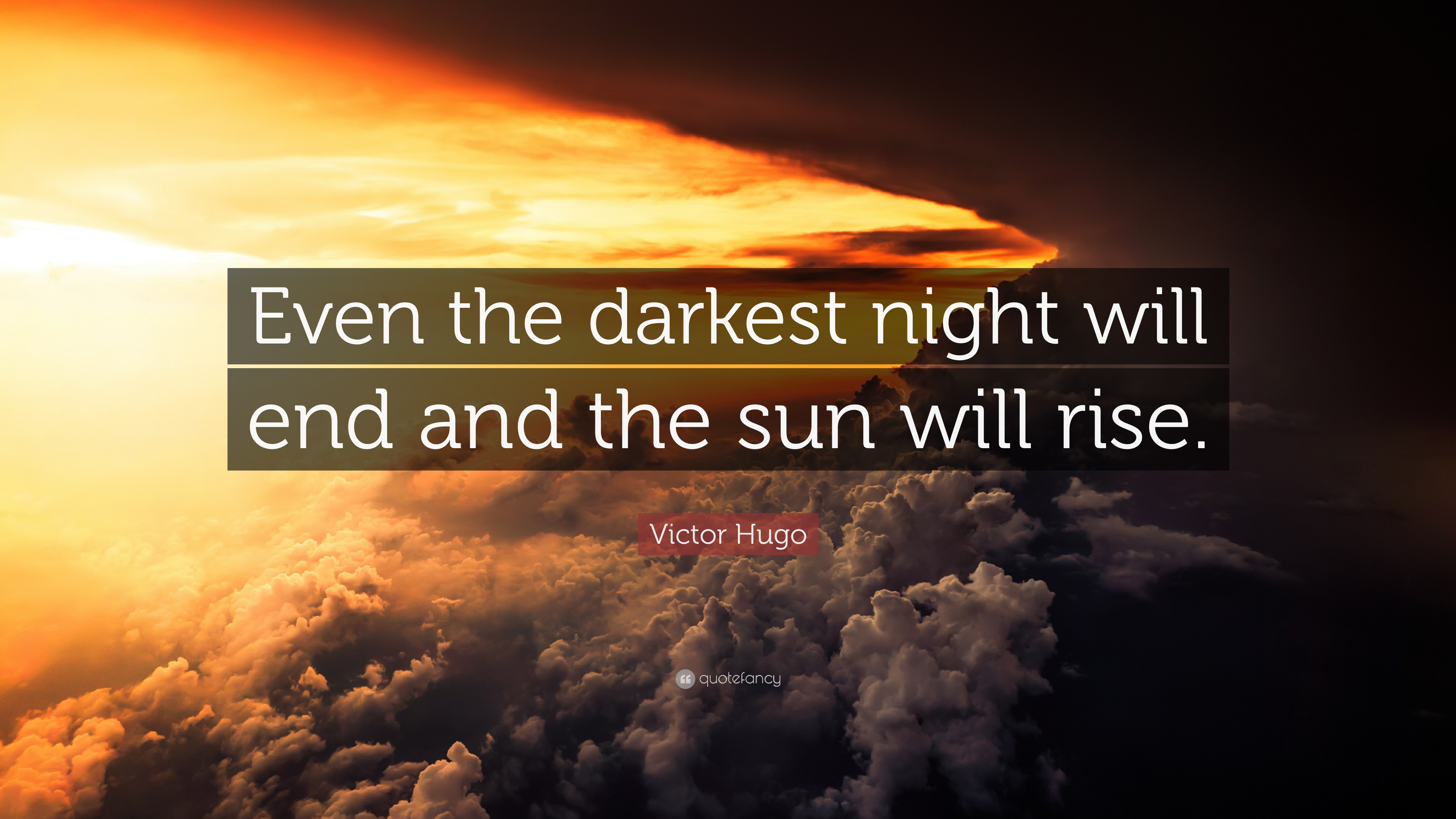 "Victor Hugo Quote: ""Even the darkest night will end and the sun will rise.""  (23 wallpapers) - Quotefancy"