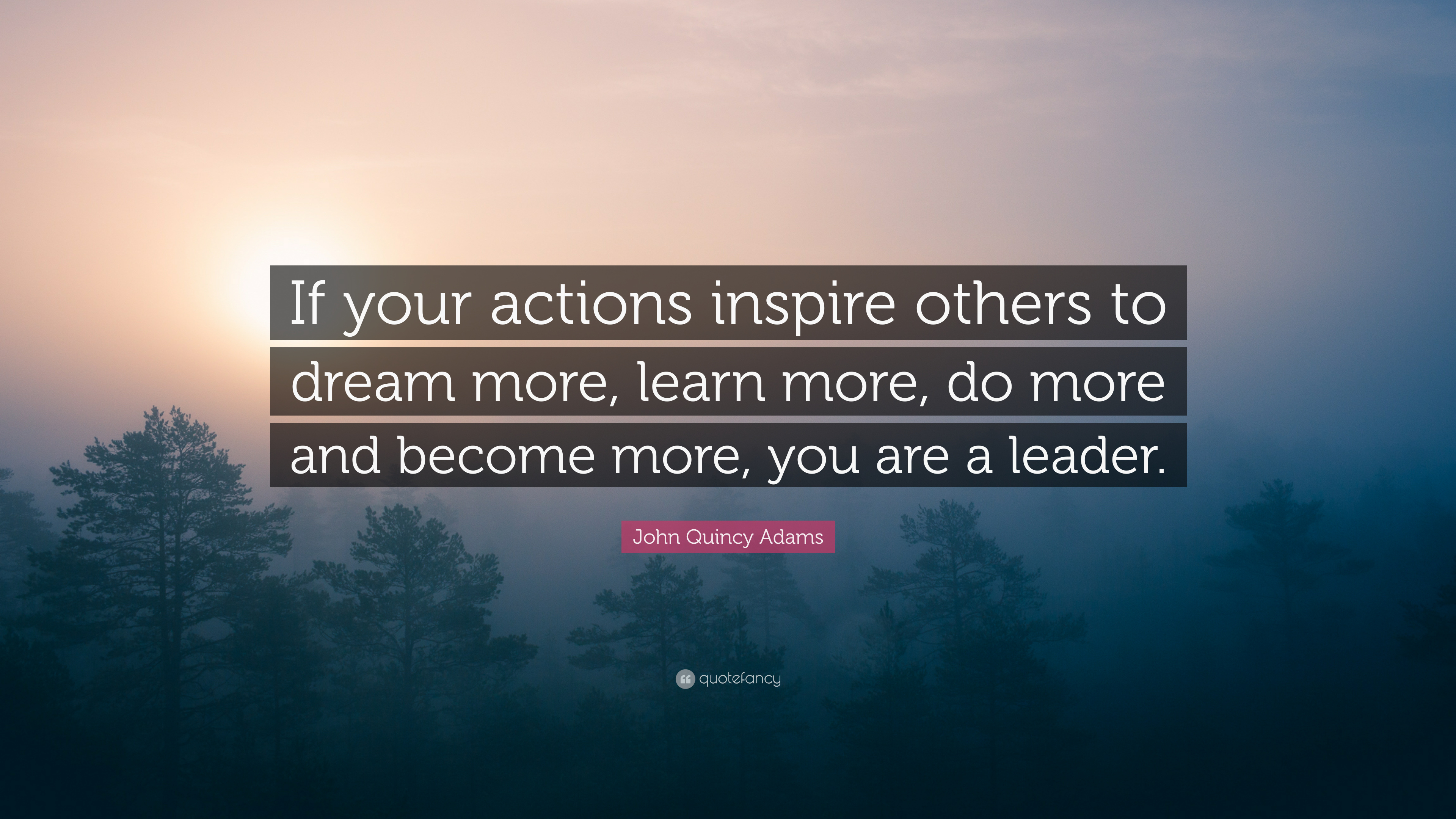 "John Quincy Adams Quote: ""If your actions inspire others to"