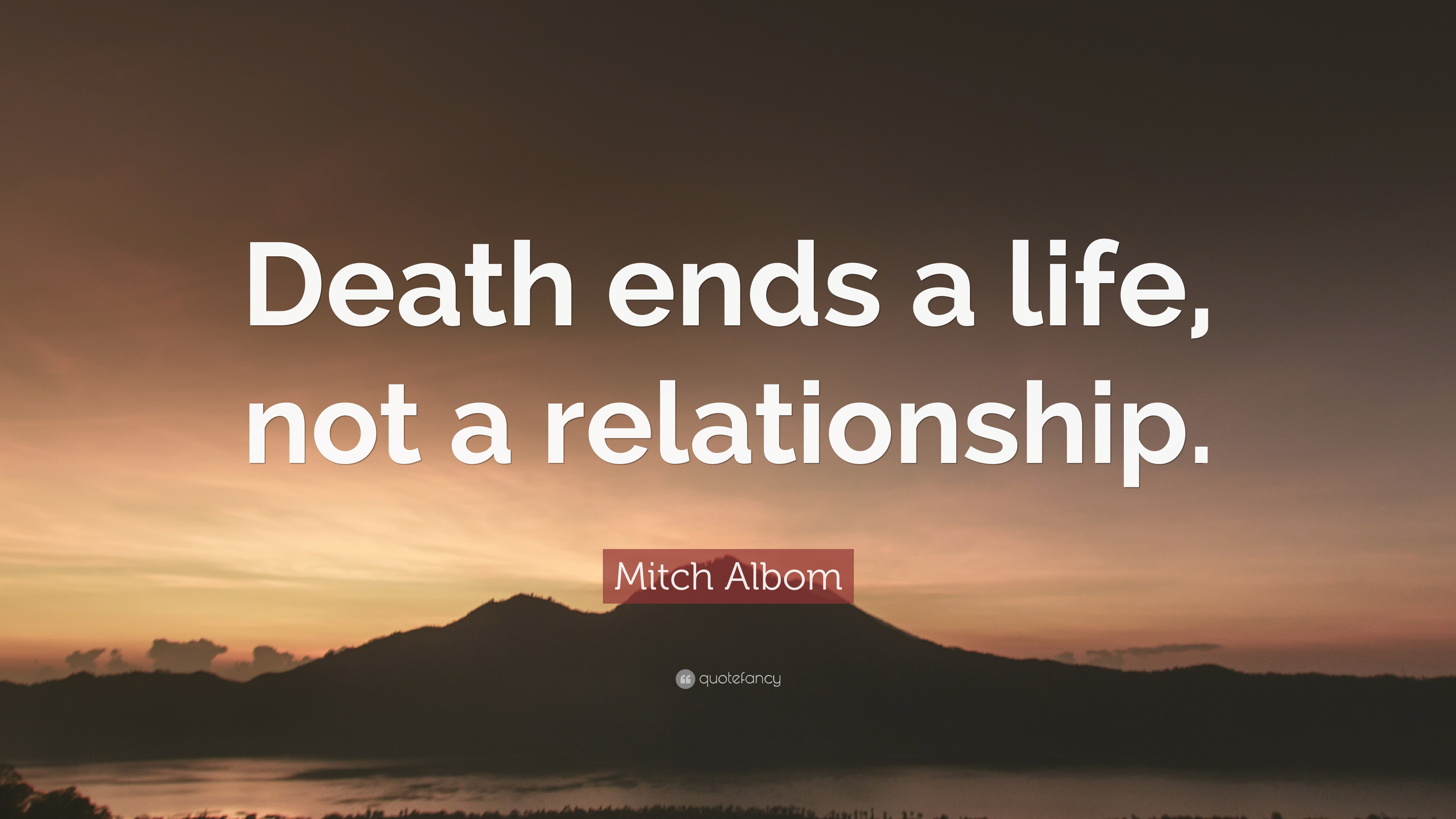 Love Never Leaves Buddha Quote · Mitch Albom Quote: U201cDeath Ends A Life, Not  A Relationship.u201d (