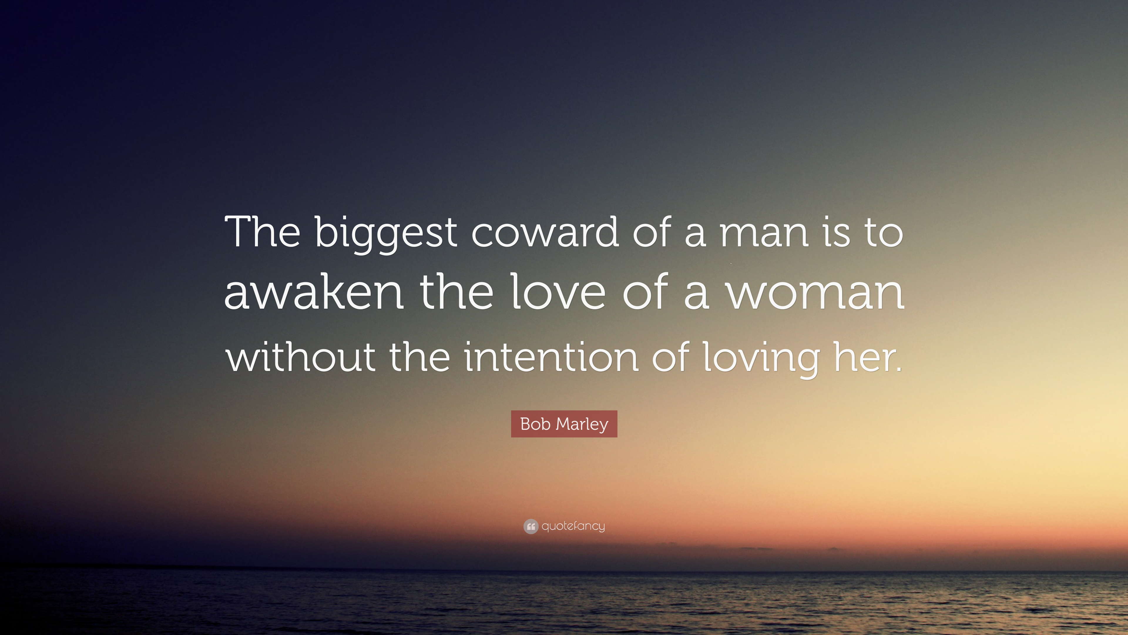 bob marley quote the biggest coward of a man is to