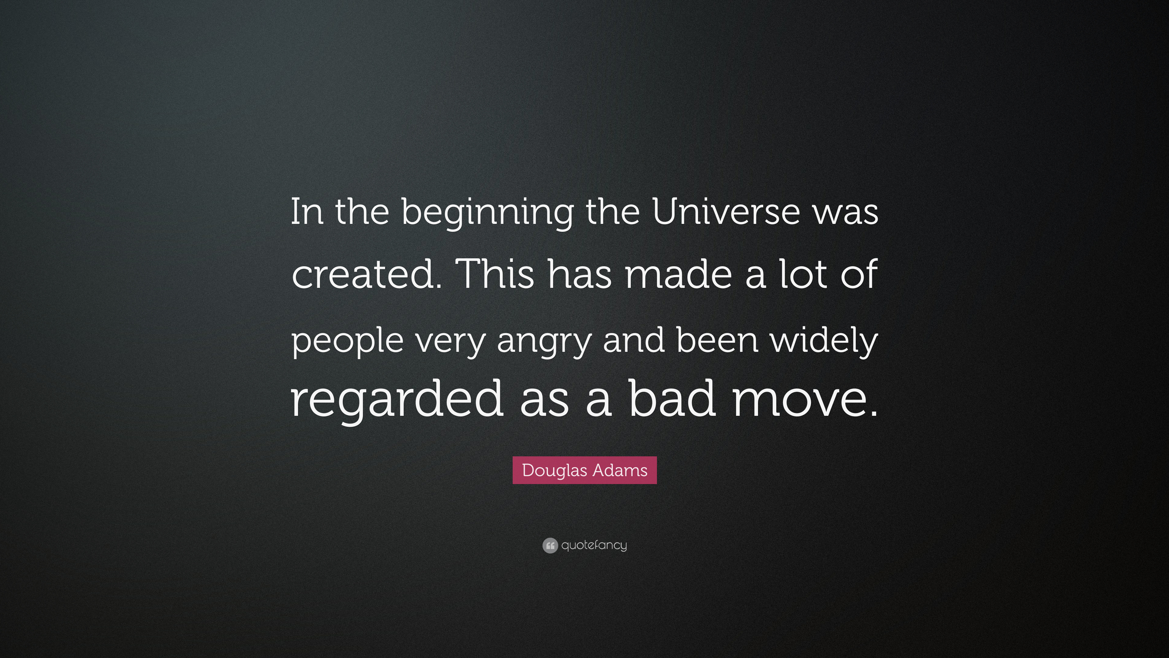 """Douglas Adams Quote: """"In The Beginning The Universe Was"""