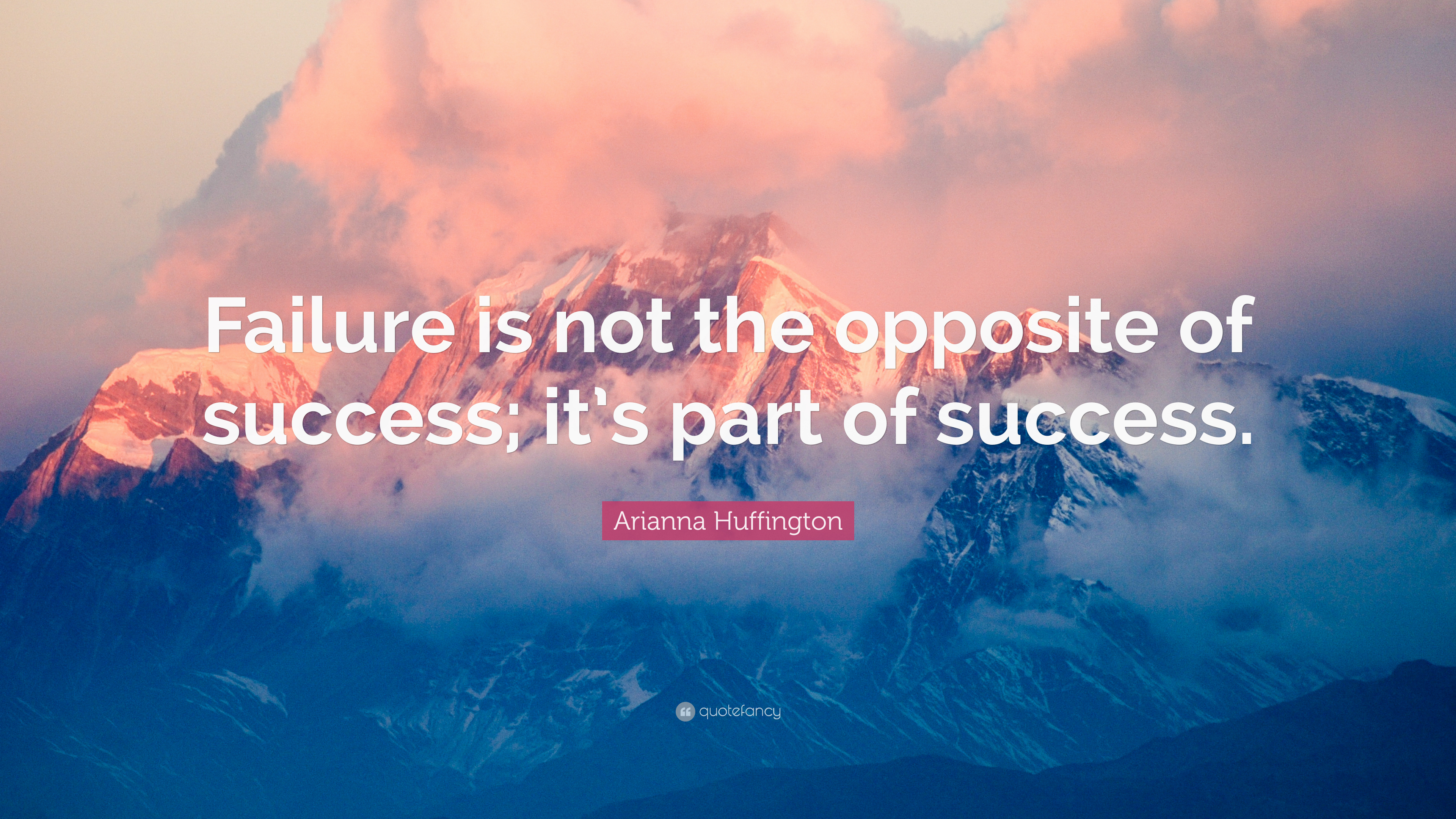 "Inspirational Quotes About Failure: Arianna Huffington Quote: ""Failure Is Not The Opposite Of"