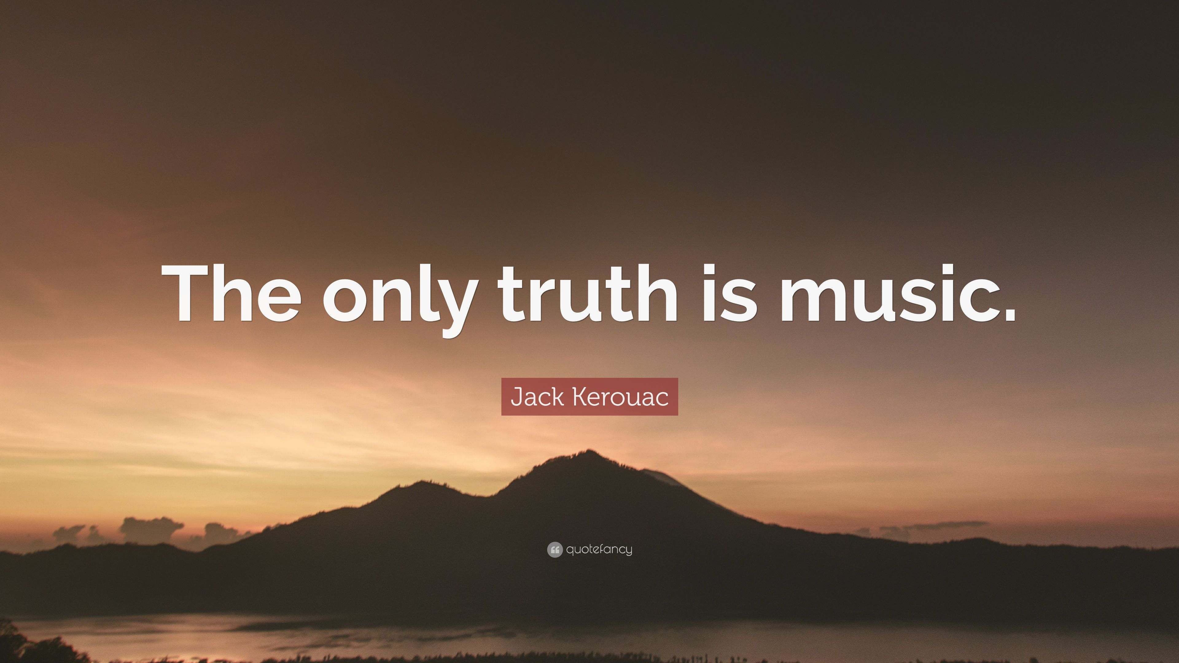 """Jack Kerouac Quote: """"The only truth is music."""" (20 ..."""