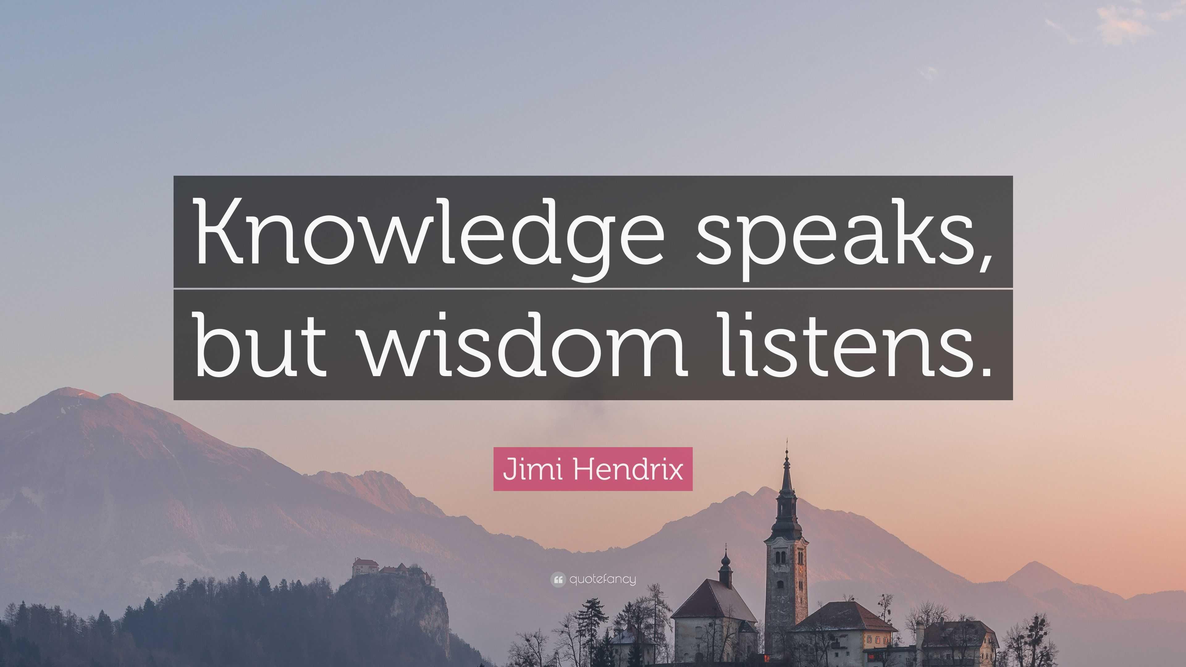 "Jimi Hendrix Quote: ""Knowledge Speaks, But Wisdom Listens"