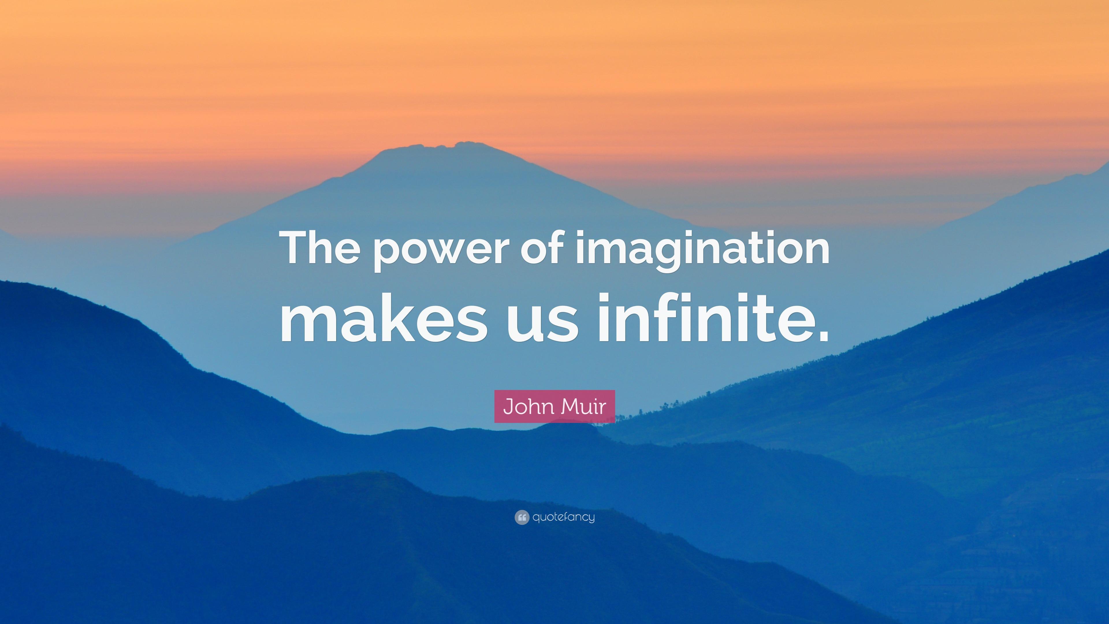 John Muir Quote The Power Of Imagination Makes Us Infinite 14