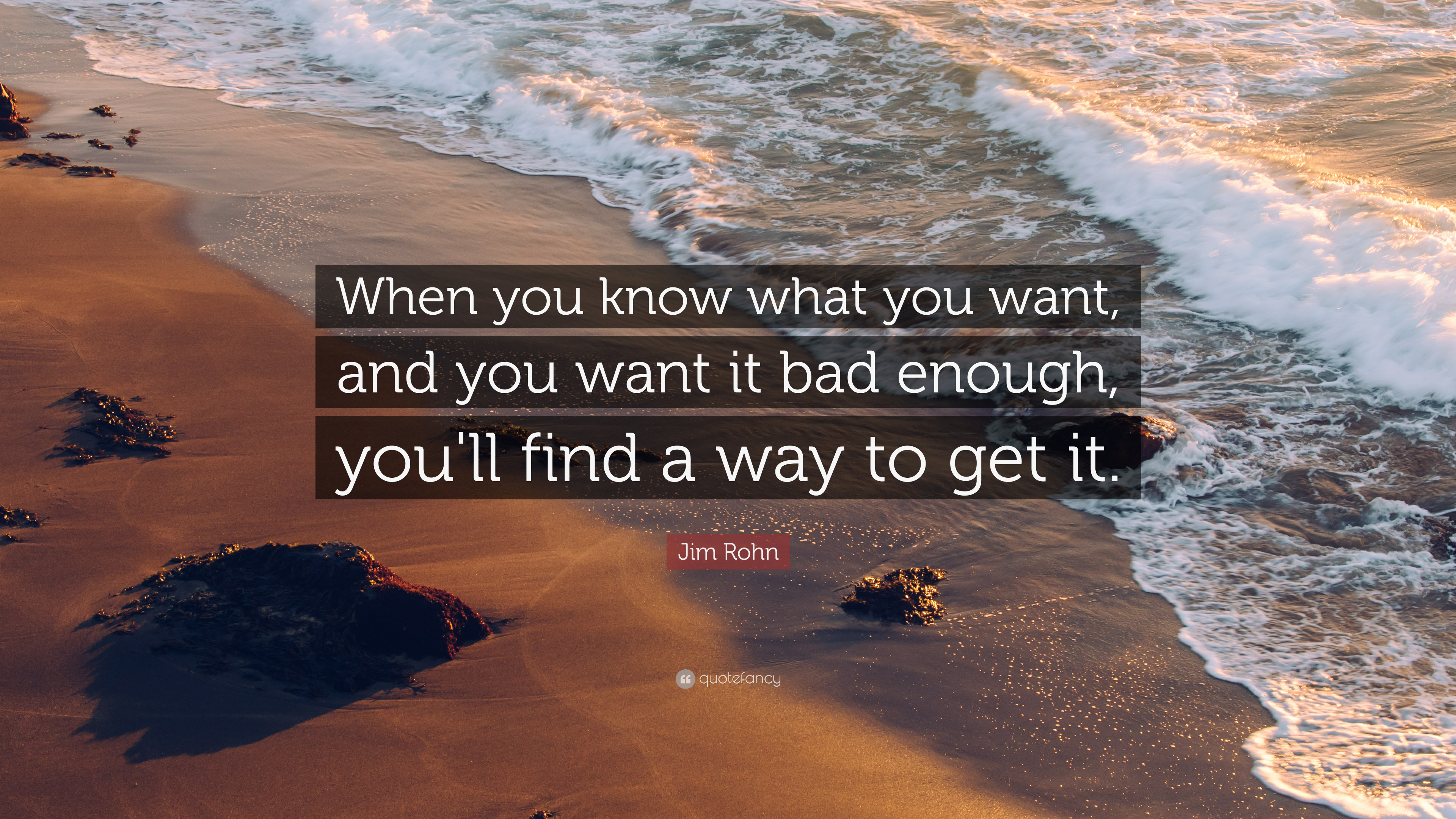 """Jim Rohn Quote: """"When You Know What You Want, And You Want"""