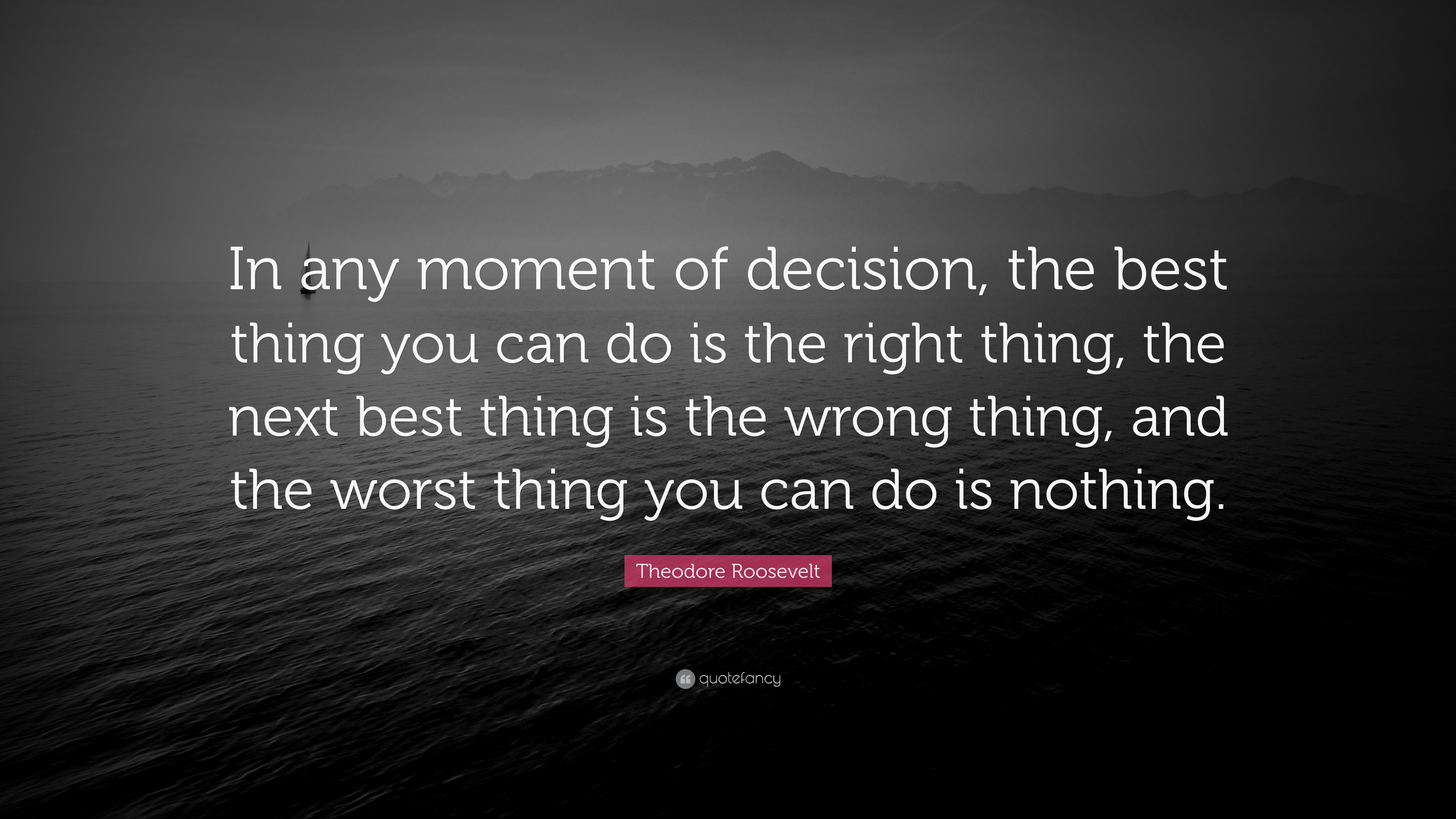 "Theodore Roosevelt Quote: ""In Any Moment Of Decision, The"