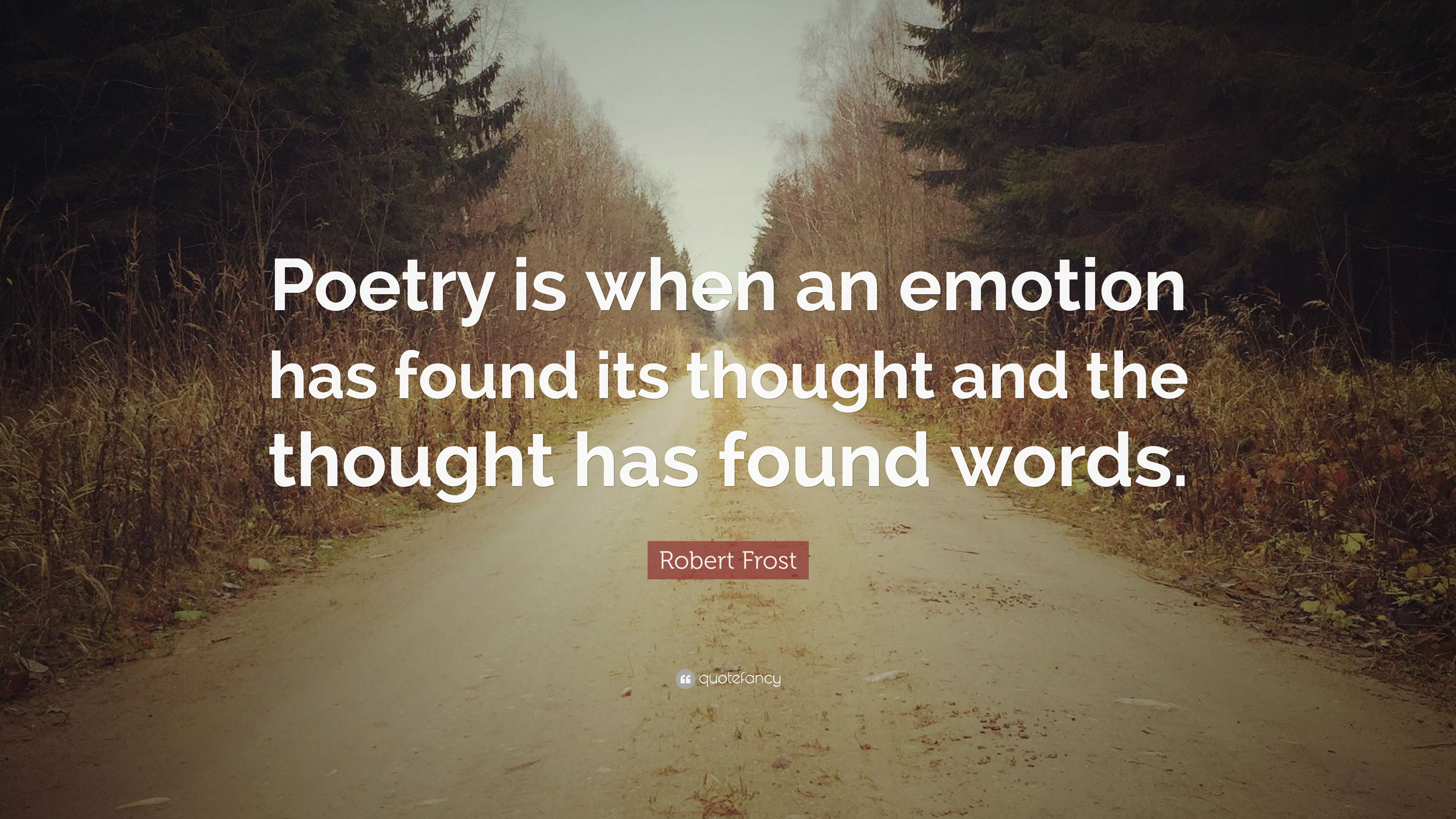 """Robert Frost Quote: """"Poetry is when an emotion has found ..."""