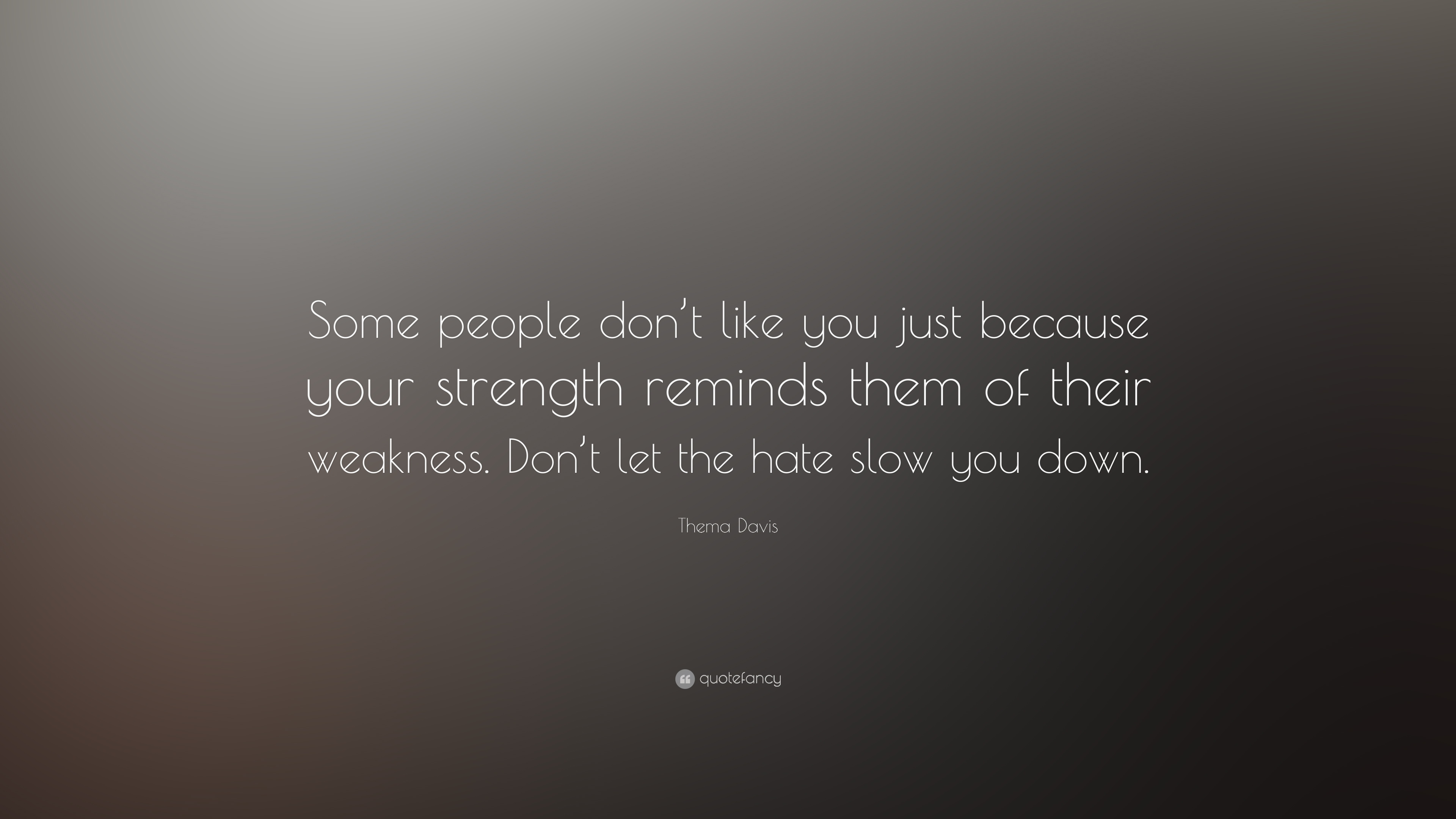 Thema Davis Quote Some People Dont Like You Just Because Your