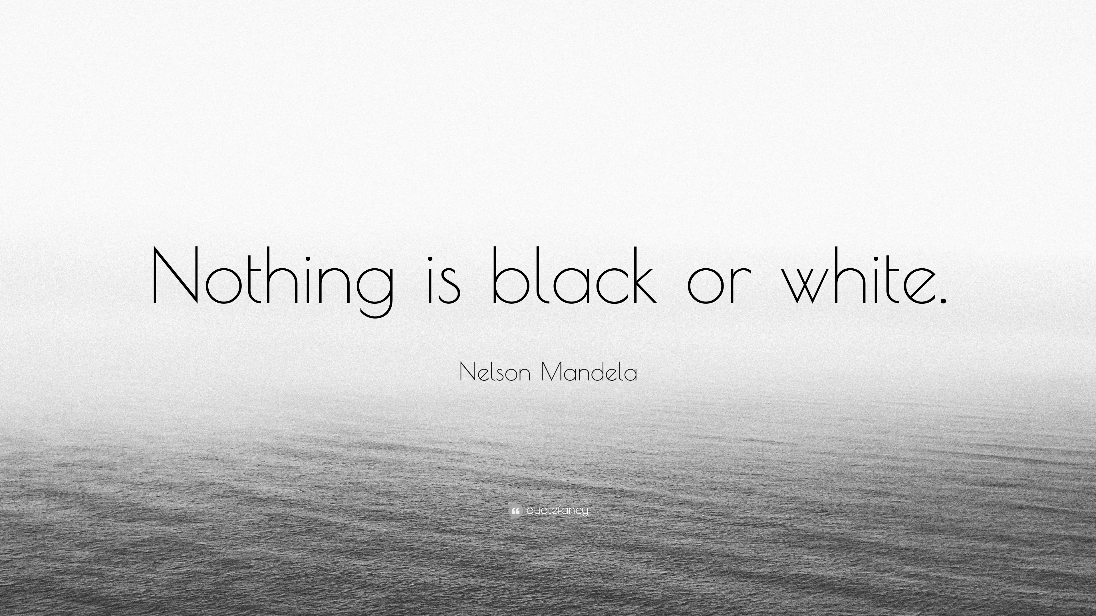 Nelson mandela quote nothing is black or white