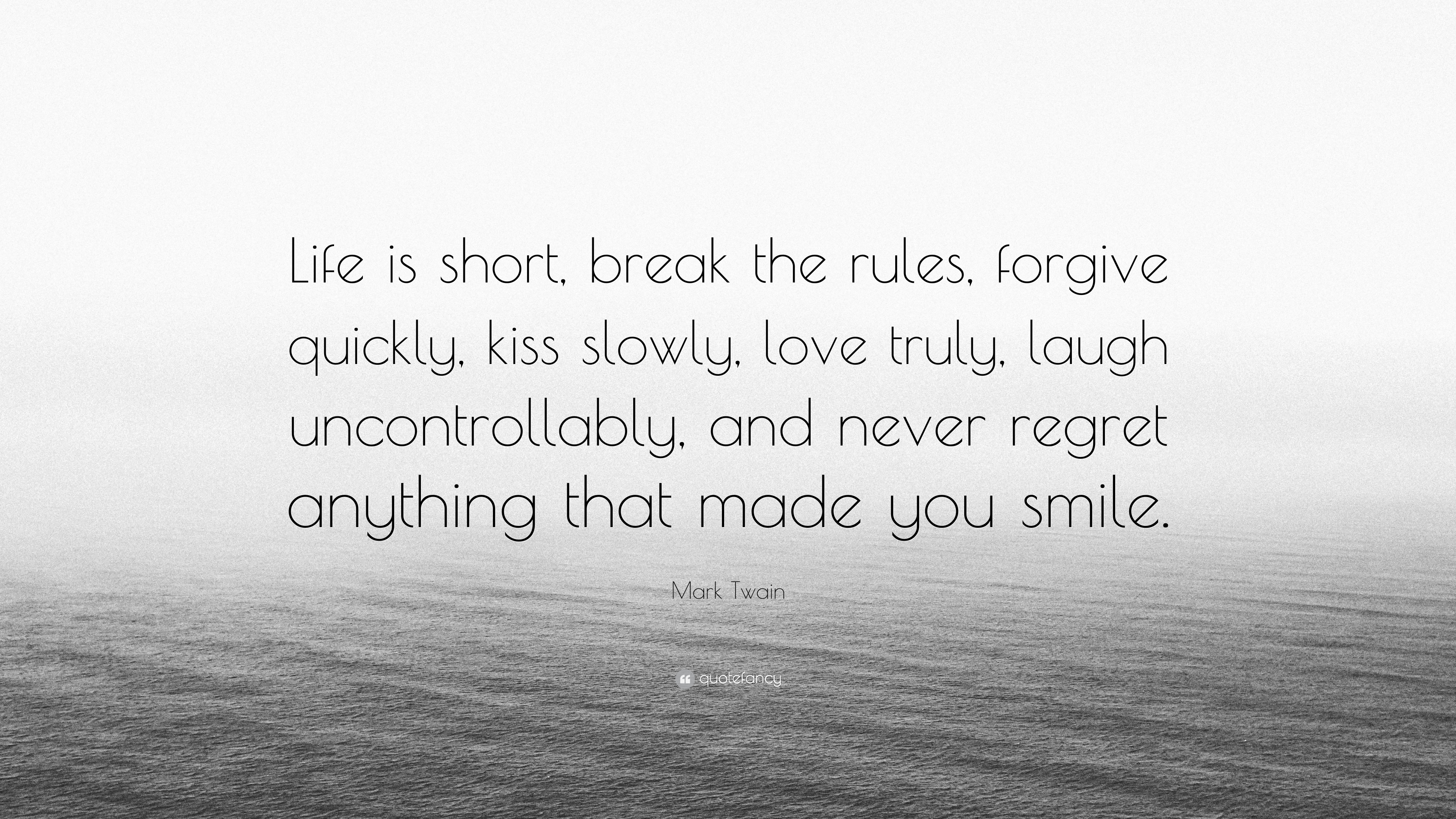 Mark Twain Quote Life Is Short Break The Rules Forgive Quickly