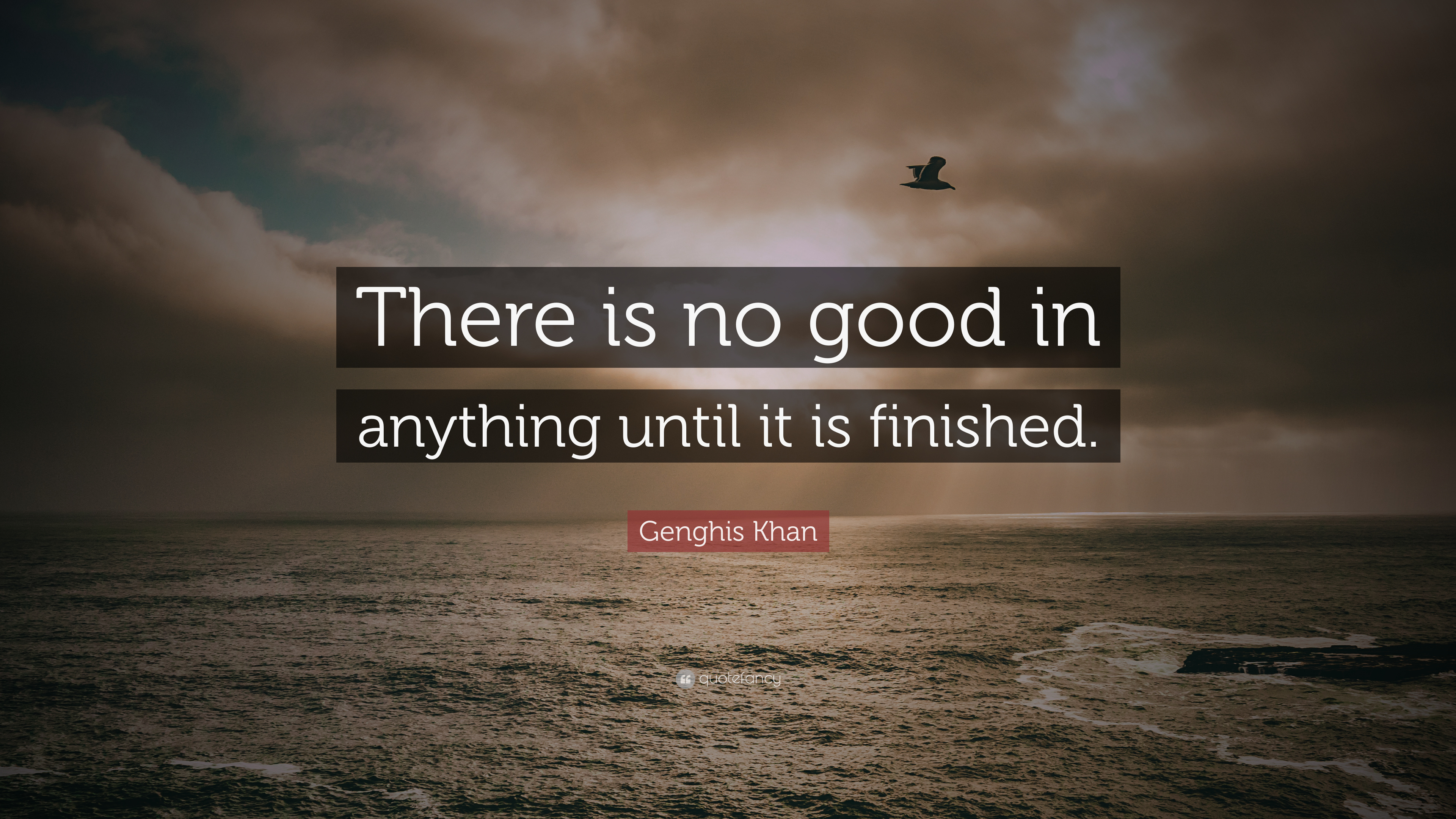 """Genghis Khan Quote: """"There Is No Good In Anything Until It"""