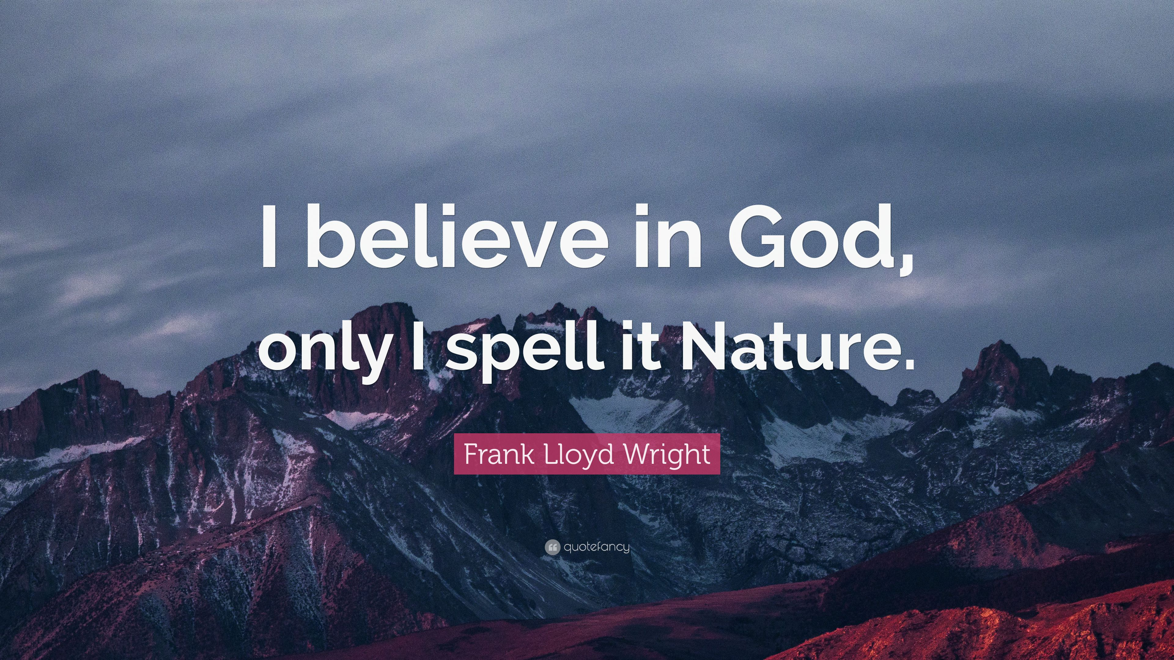 """Frank Lloyd Wright Quote: """"I believe in God, only I spell it Nature."""" (25 wallpapers) - Quotefancy"""