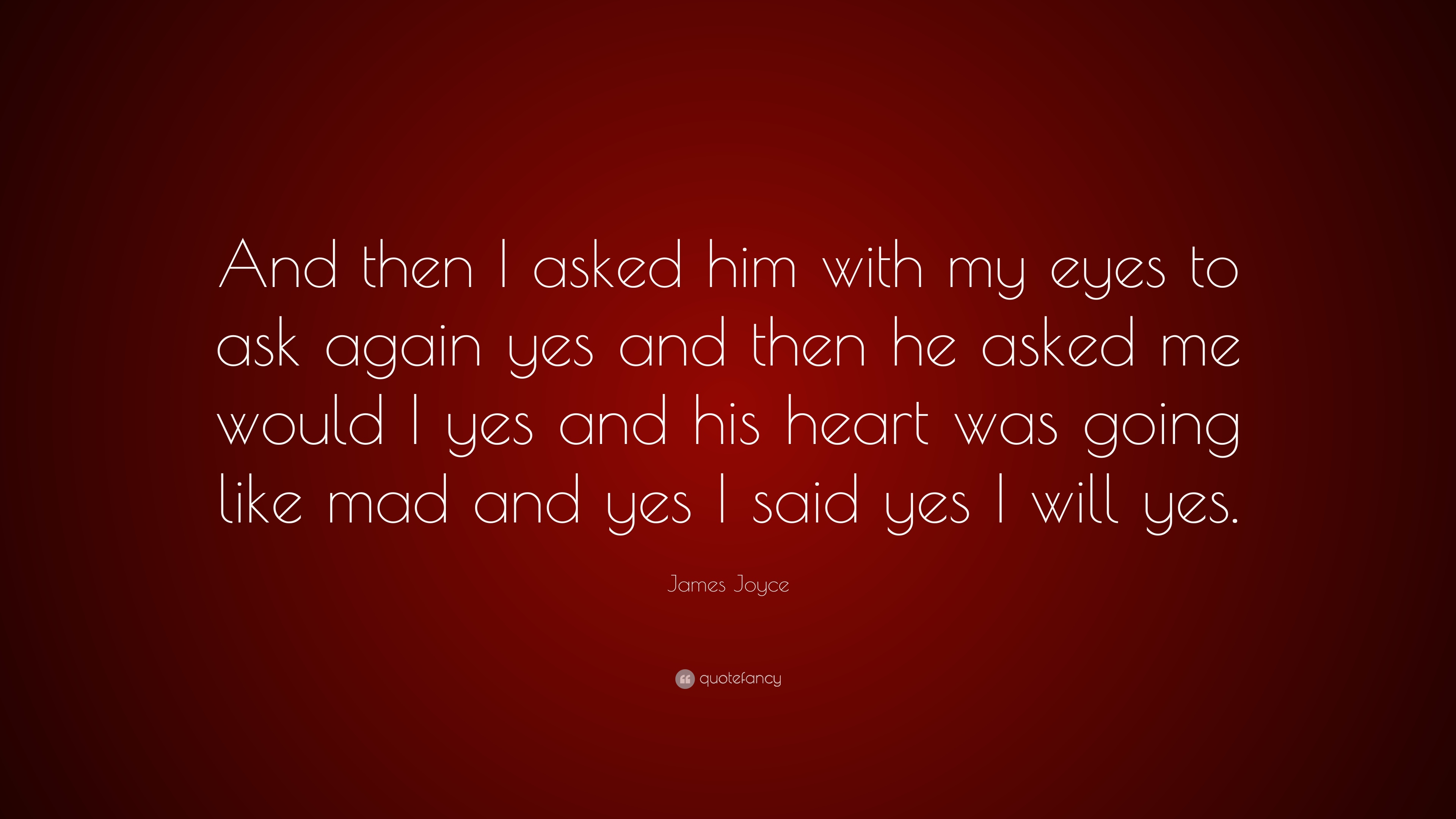 """James Joyce Quote: """"And then I asked him with my eyes to ask ..."""
