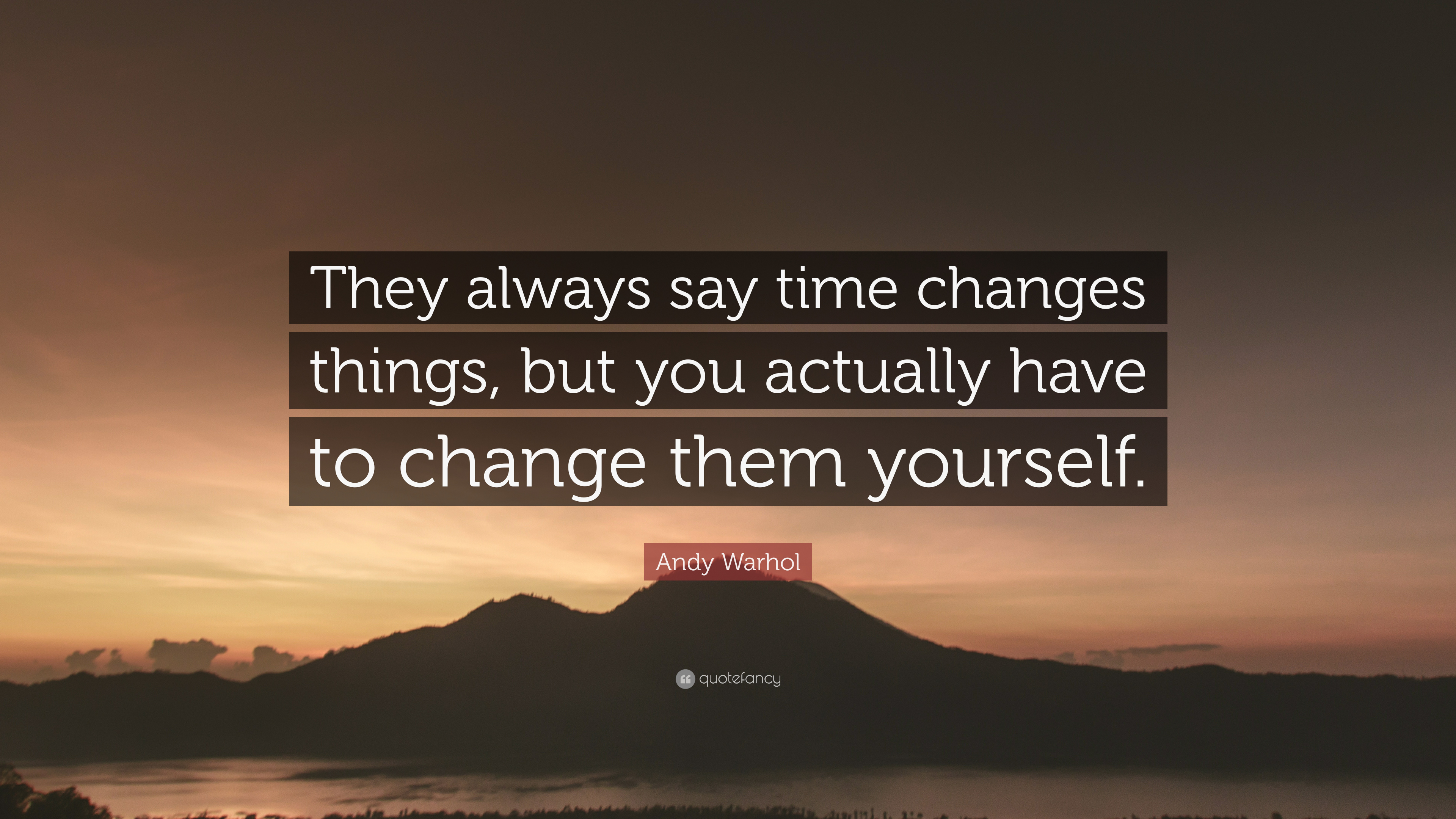 Andy Warhol Quote: They always say time changes things