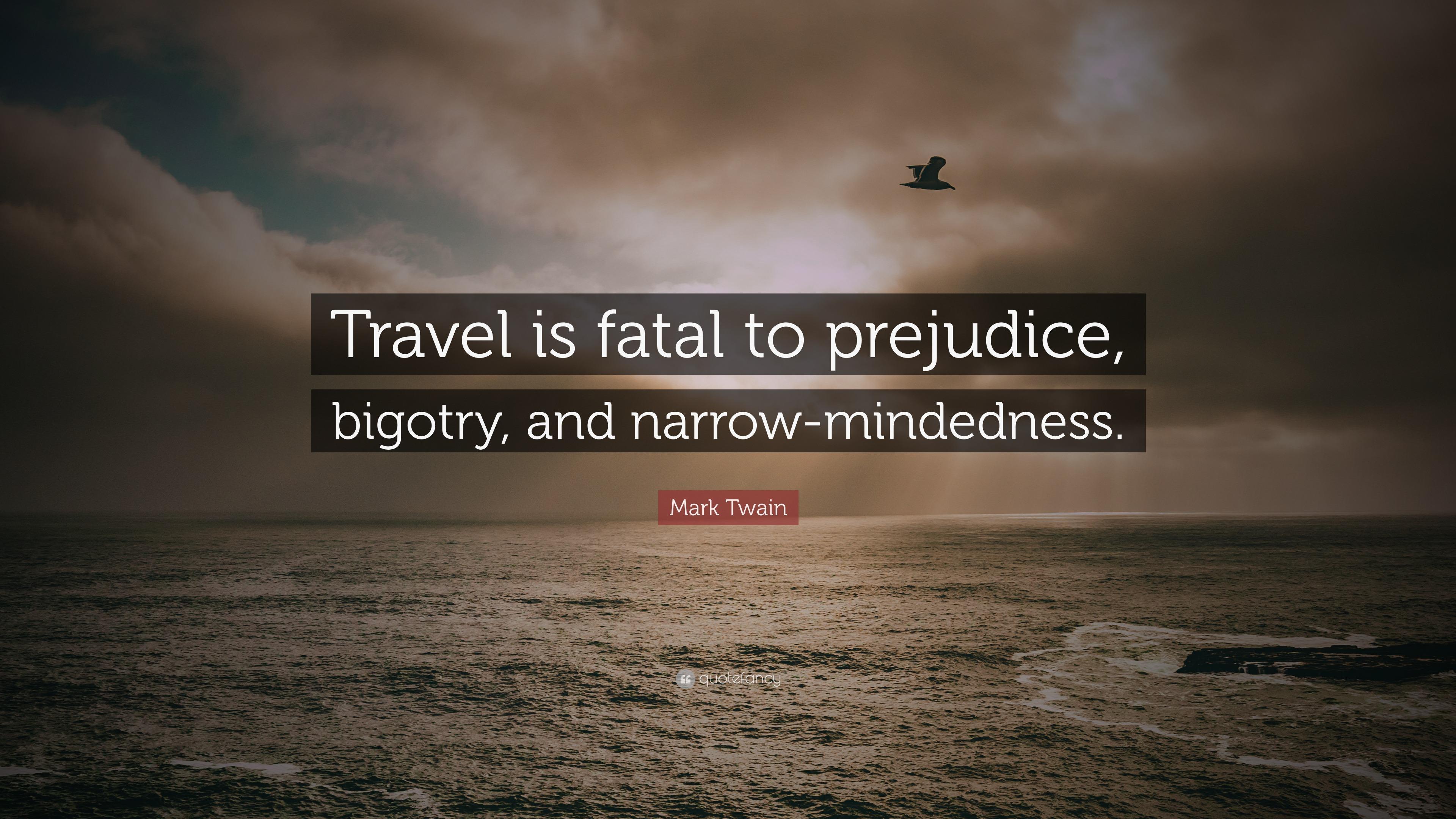"Mark Twain Quote: ""Travel is fatal to prejudice, bigotry ..."