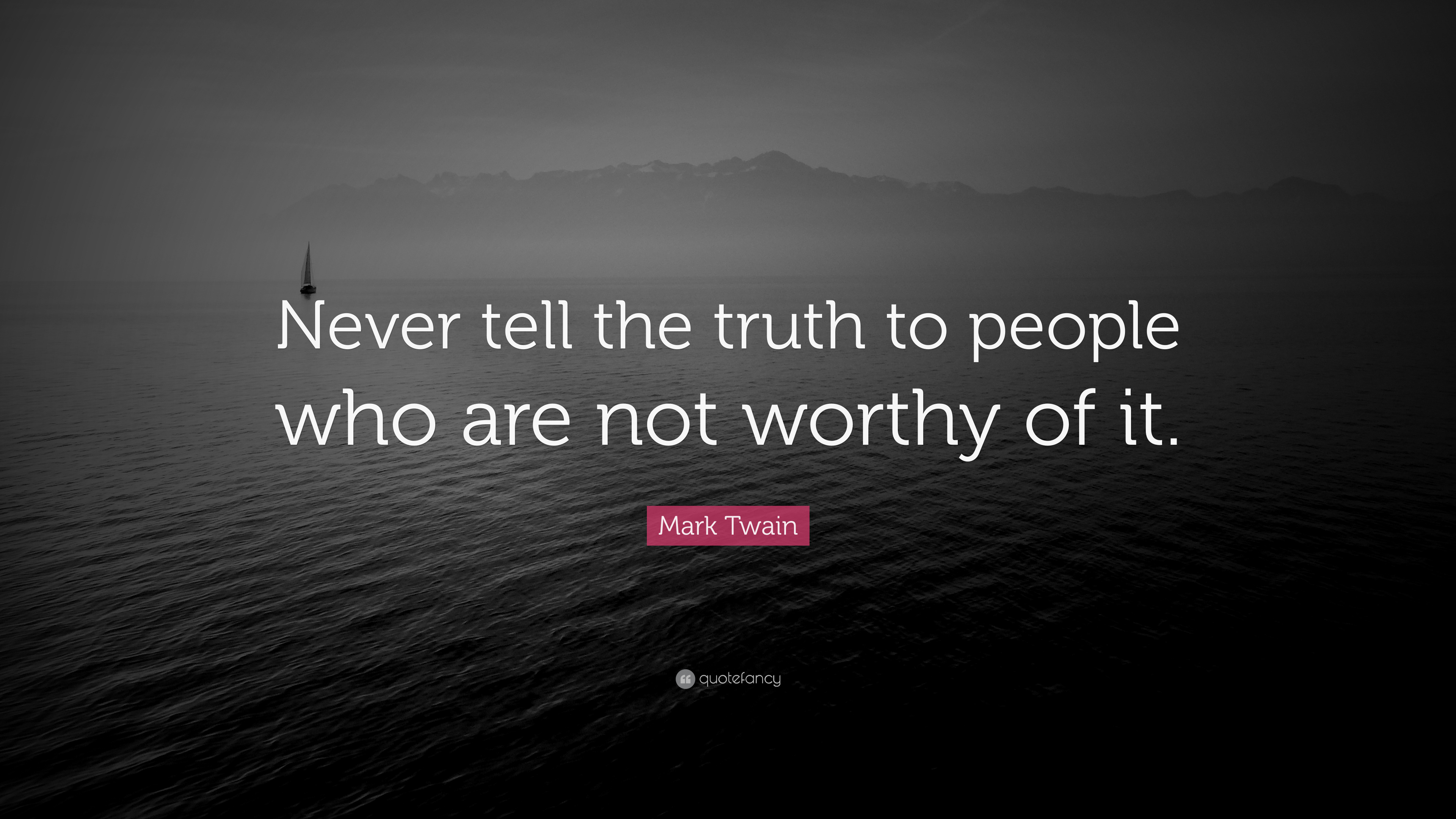 "Mark Twain Quote: ""Never tell the truth to people who are ..."