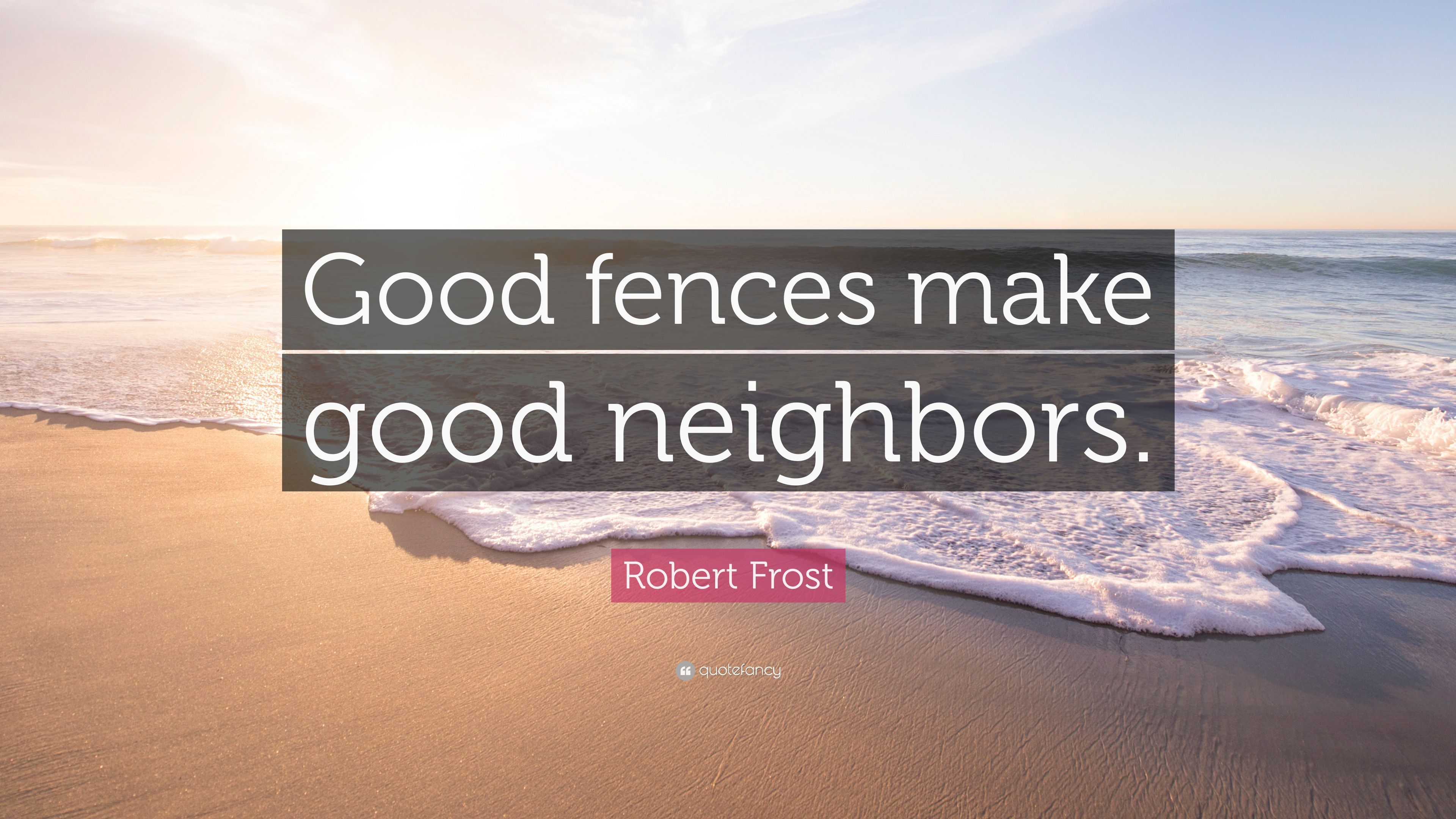 good fences make good neighbours opinion essay He only says, good fences make good neighbours  the poetic voice, likely to  be frost's opinion, argues that the wall is a negative and  free cliffnotes  cliffnotes ebook pdf doc file essay summary literary terms analysis professional.