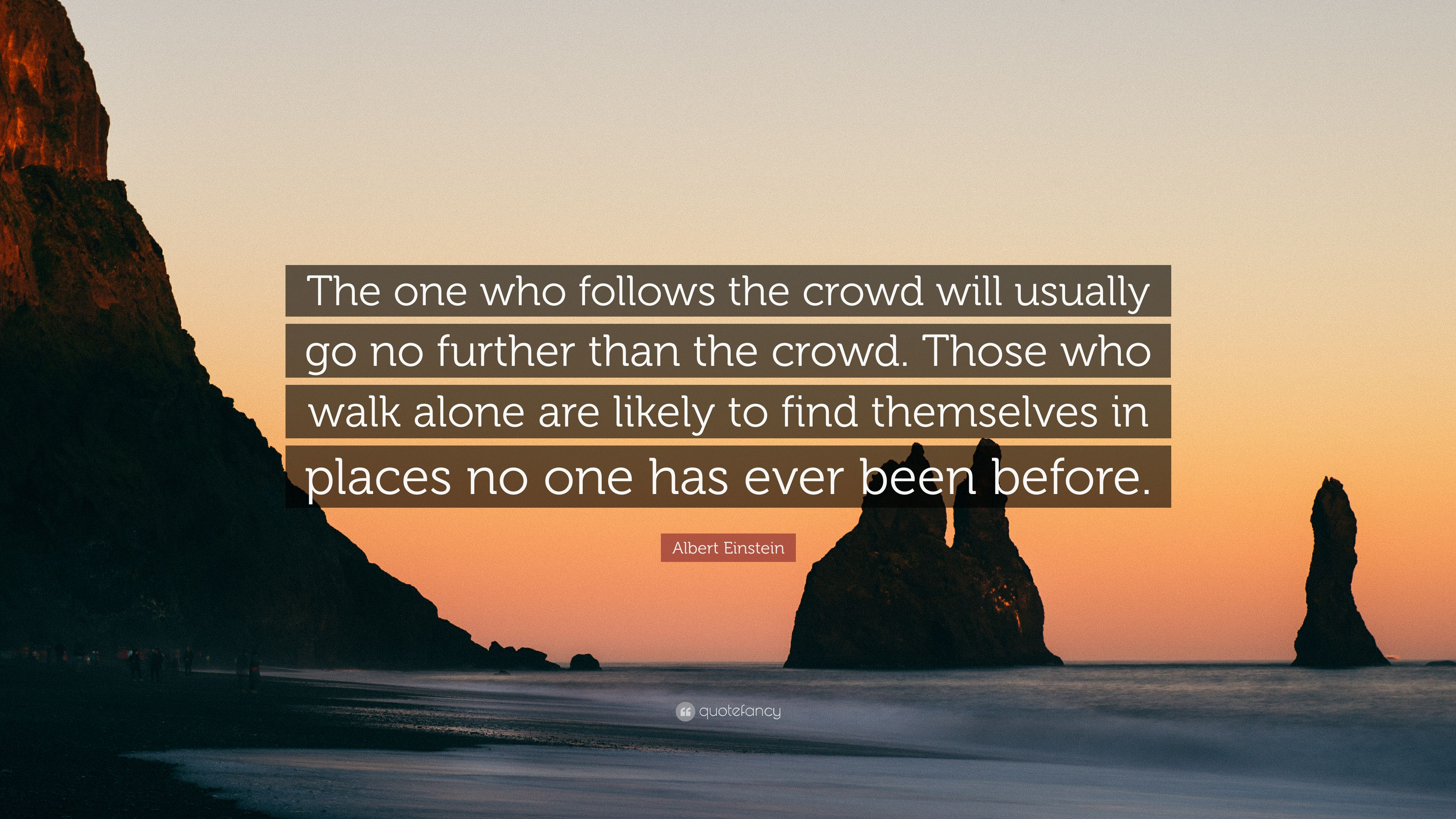 Albert Einstein Quote The One Who Follows The Crowd Will Usually