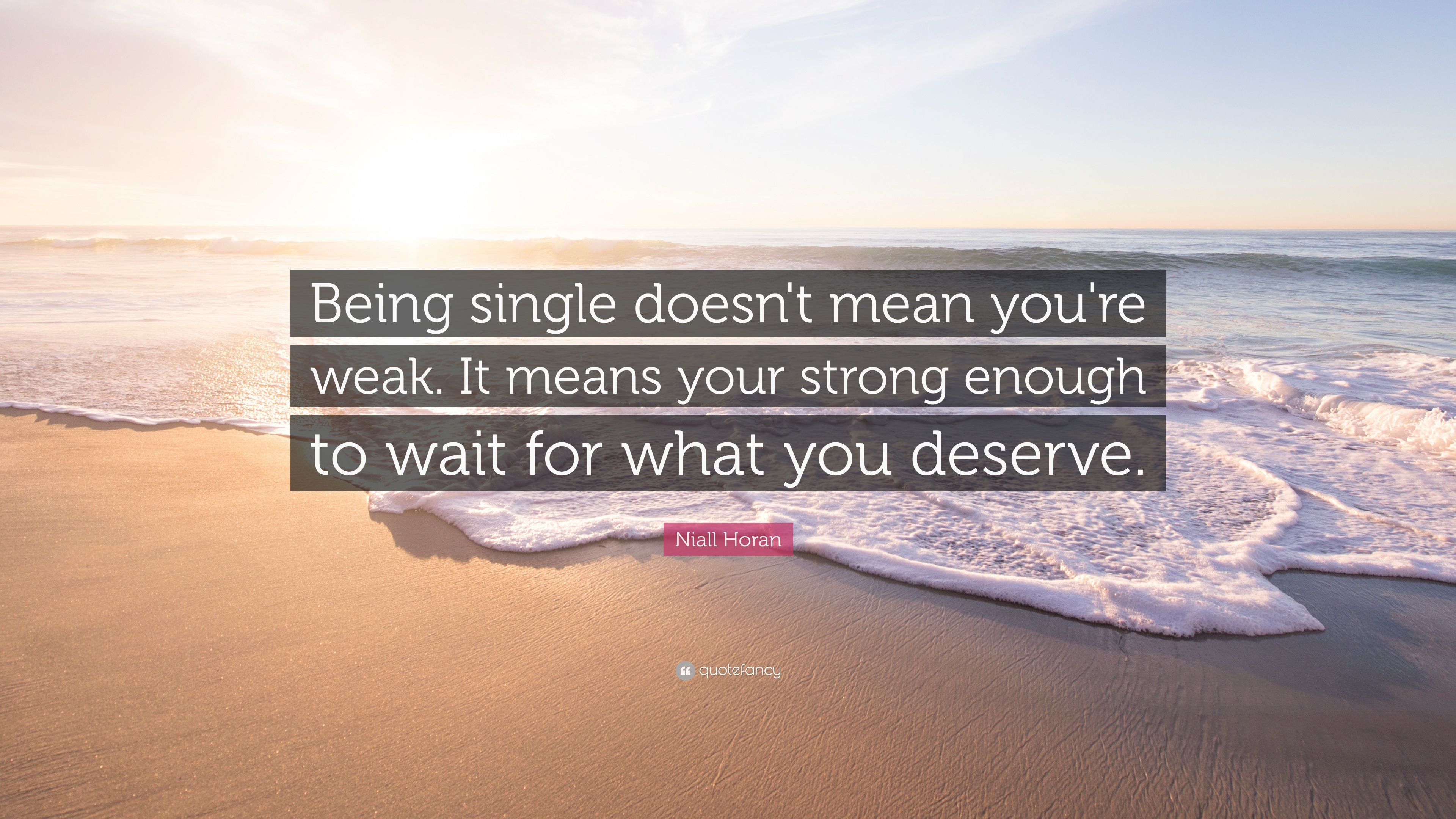 """Be Strong When You Are Weak Quote: Niall Horan Quote: """"Being Single Doesn't Mean You're Weak"""