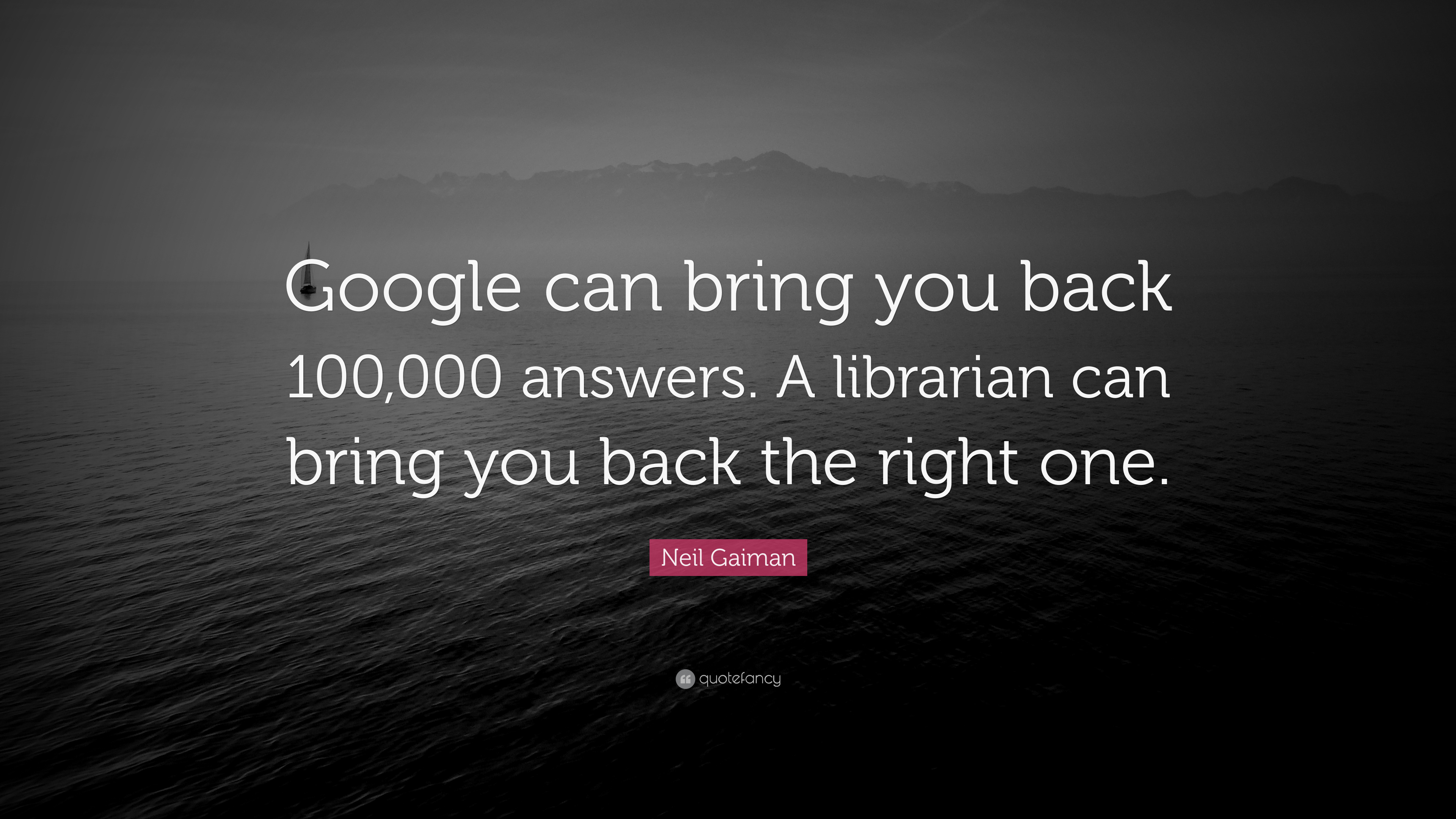 """Neil Gaiman Quote: """"Google Can Bring You Back 100,000"""