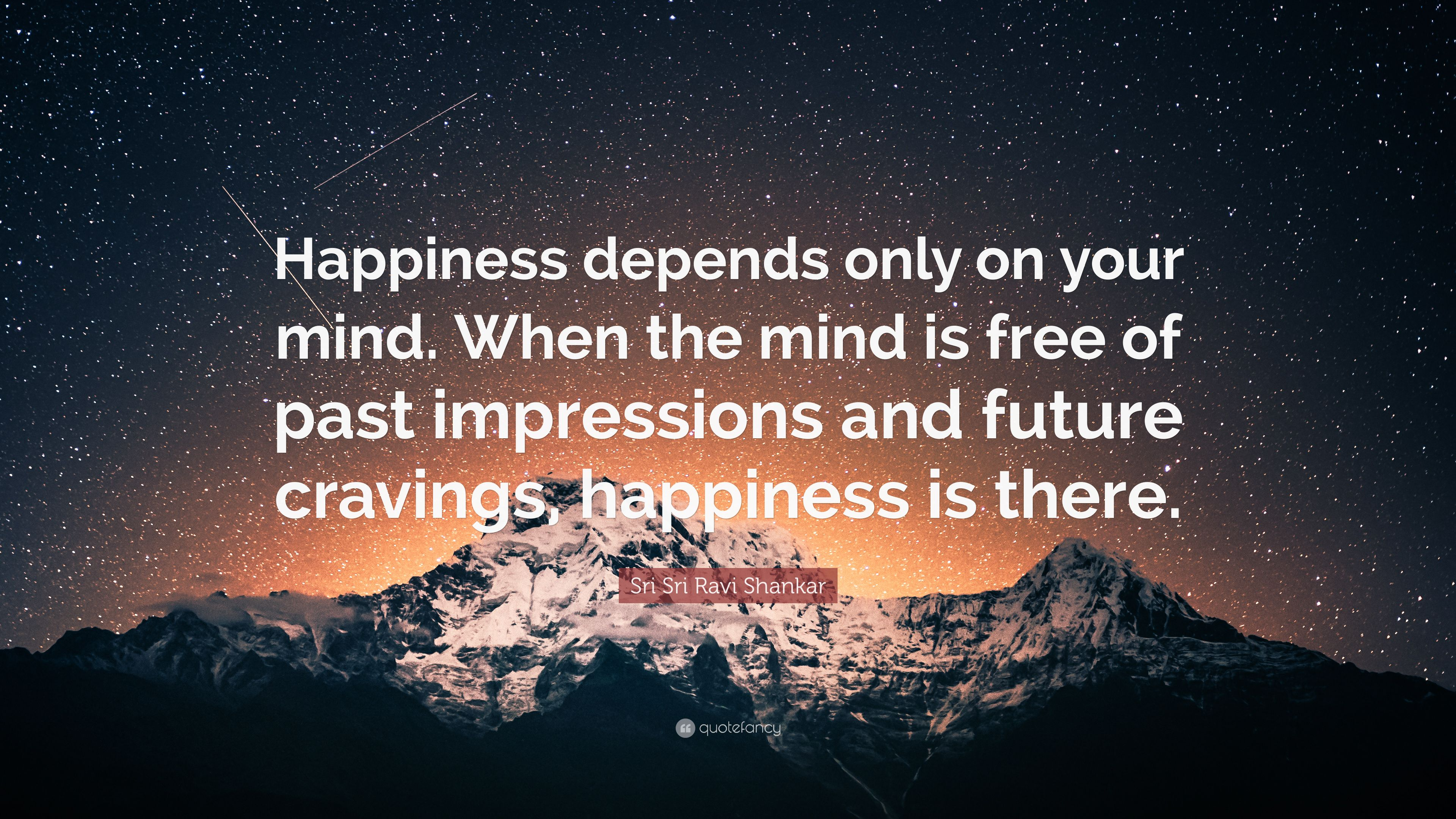 "When Your Heart Is Happy Your Mind Is Free: Sri Sri Ravi Shankar Quote: ""Happiness Depends Only On"