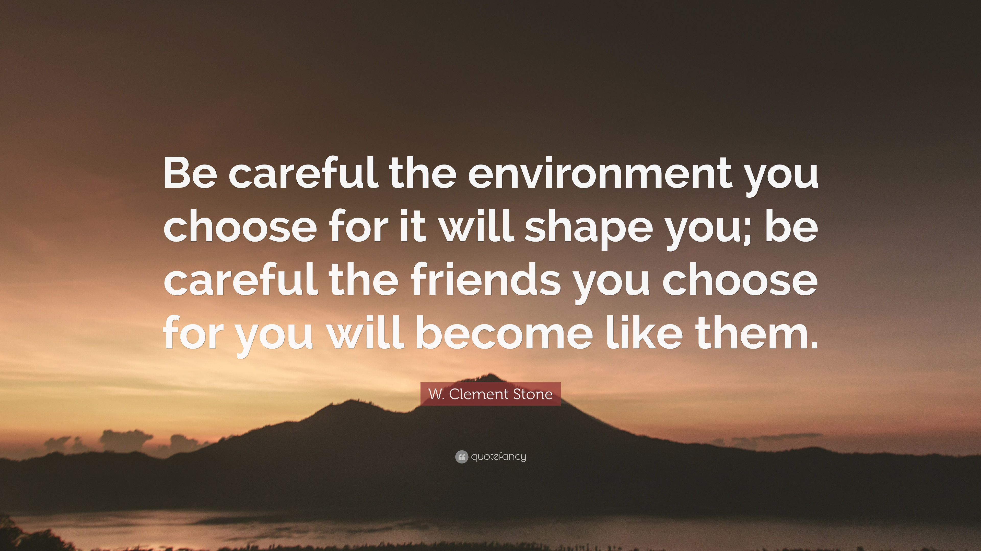 W Clement Stone Quote Be Careful The Environment You Choose For
