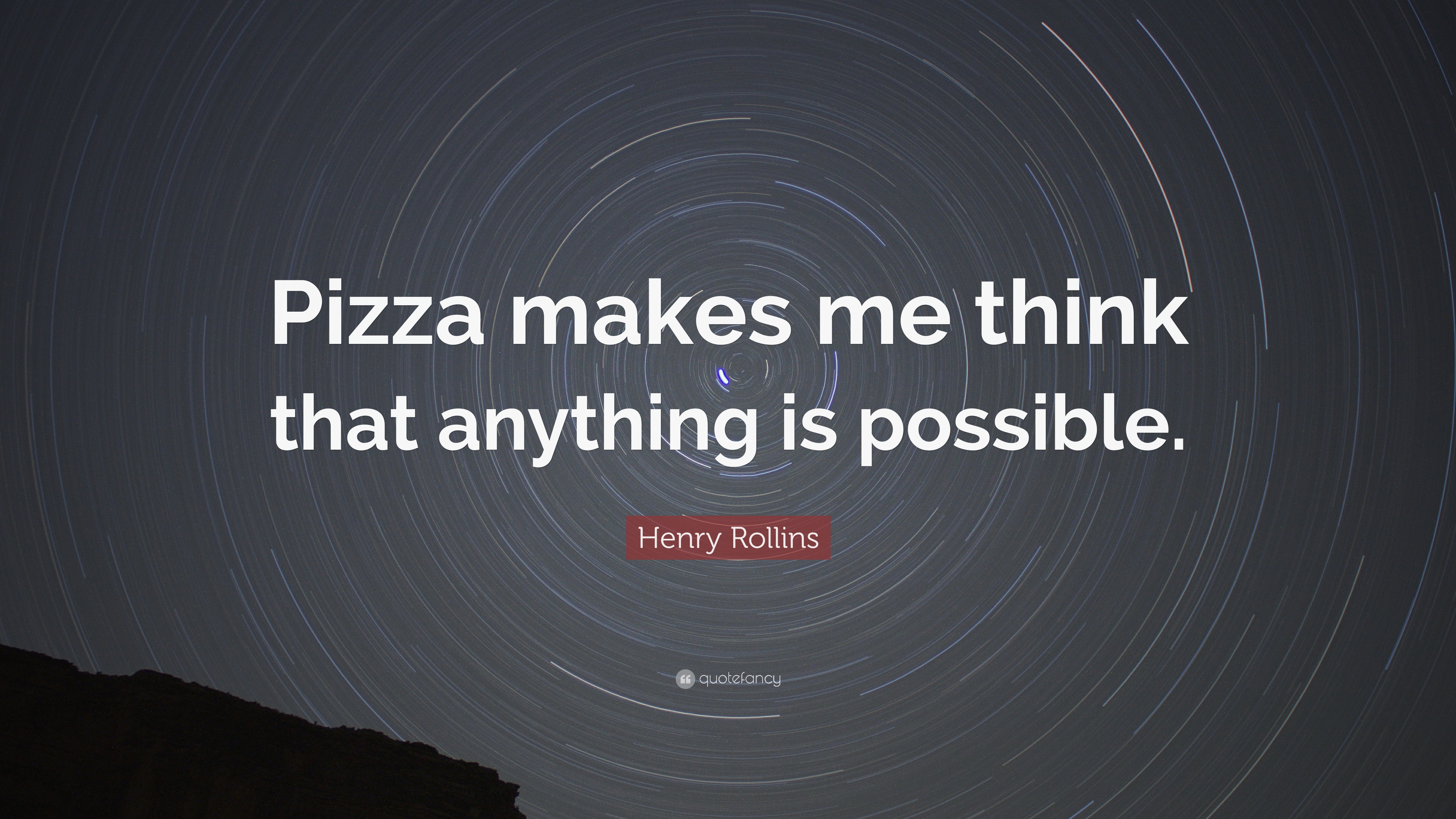 "Henry Rollins Quote: ""Pizza makes me think that anything is ..."