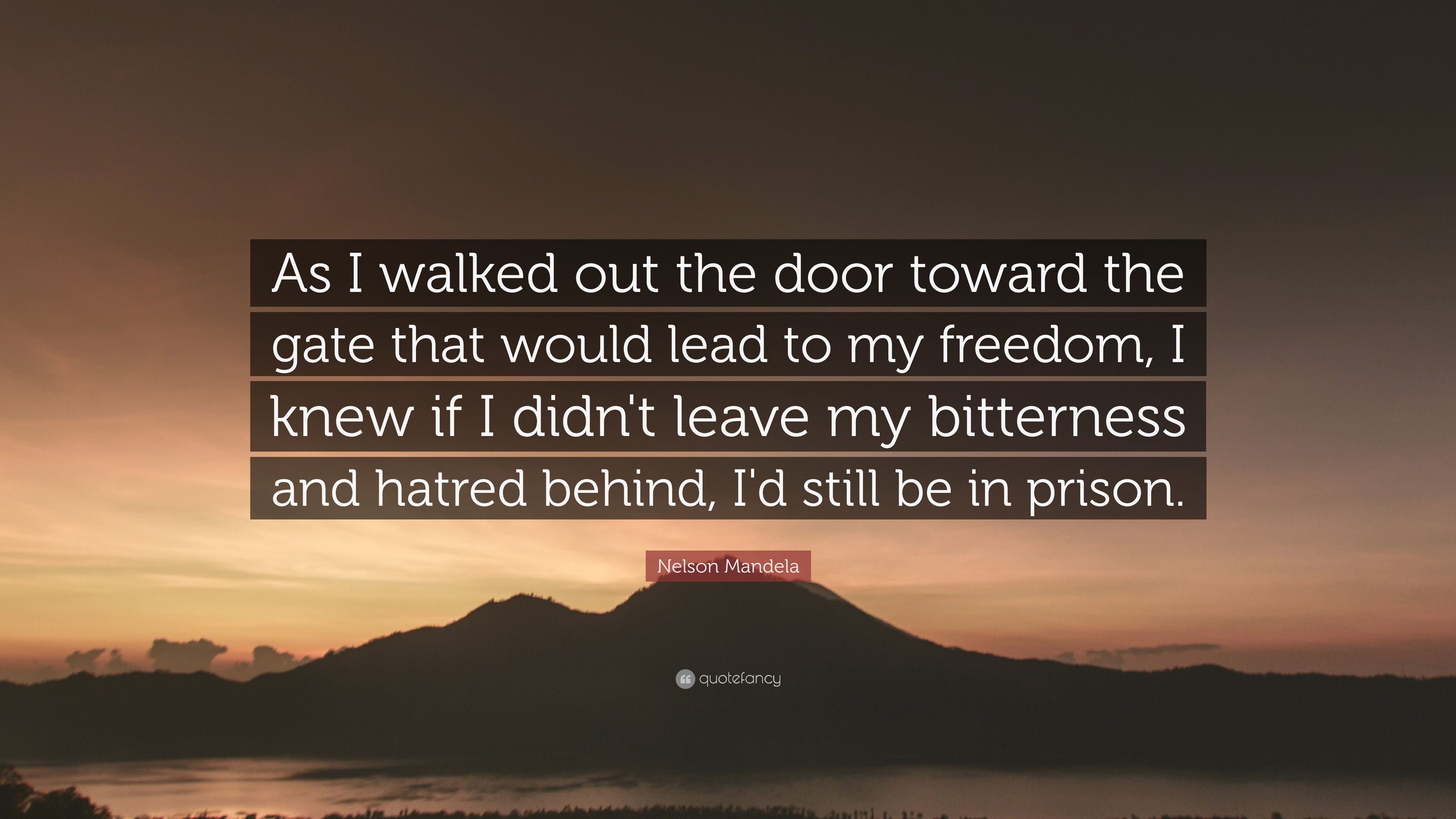 Nelson Mandela Quote: U201cAs I Walked Out The Door Toward The Gate That Would