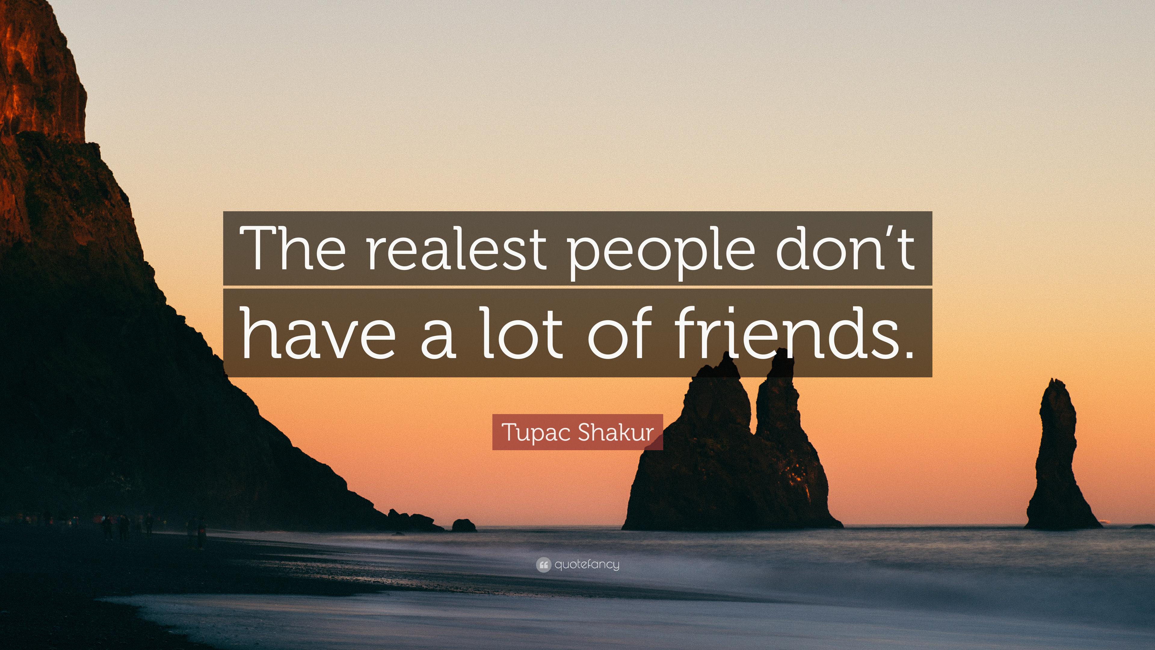 Tupac Shakur Quote The Realest People Dont Have A Lot Of Friends