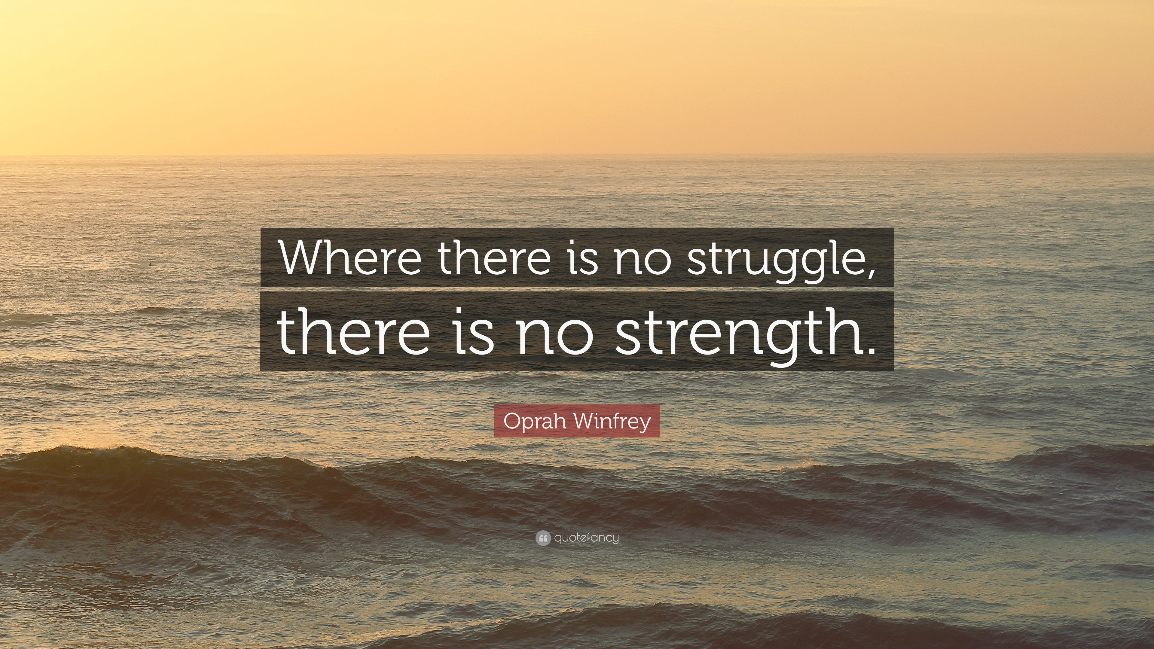 """Oprah Winfrey Quote: """"Where there is no struggle, there is no strength."""" (24 ..."""