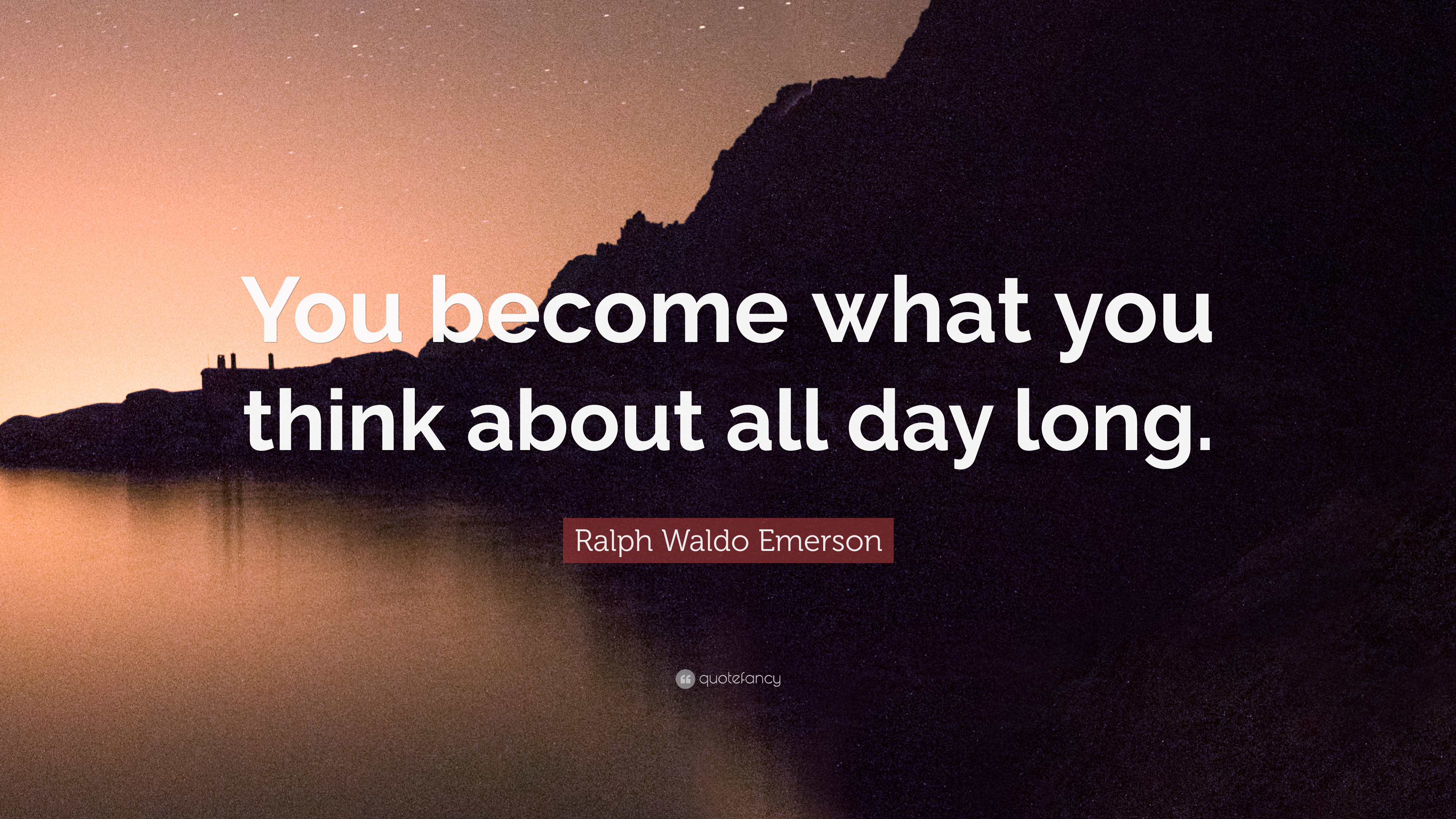 Ralph Waldo Emerson Quote You Become What You Think About All Day