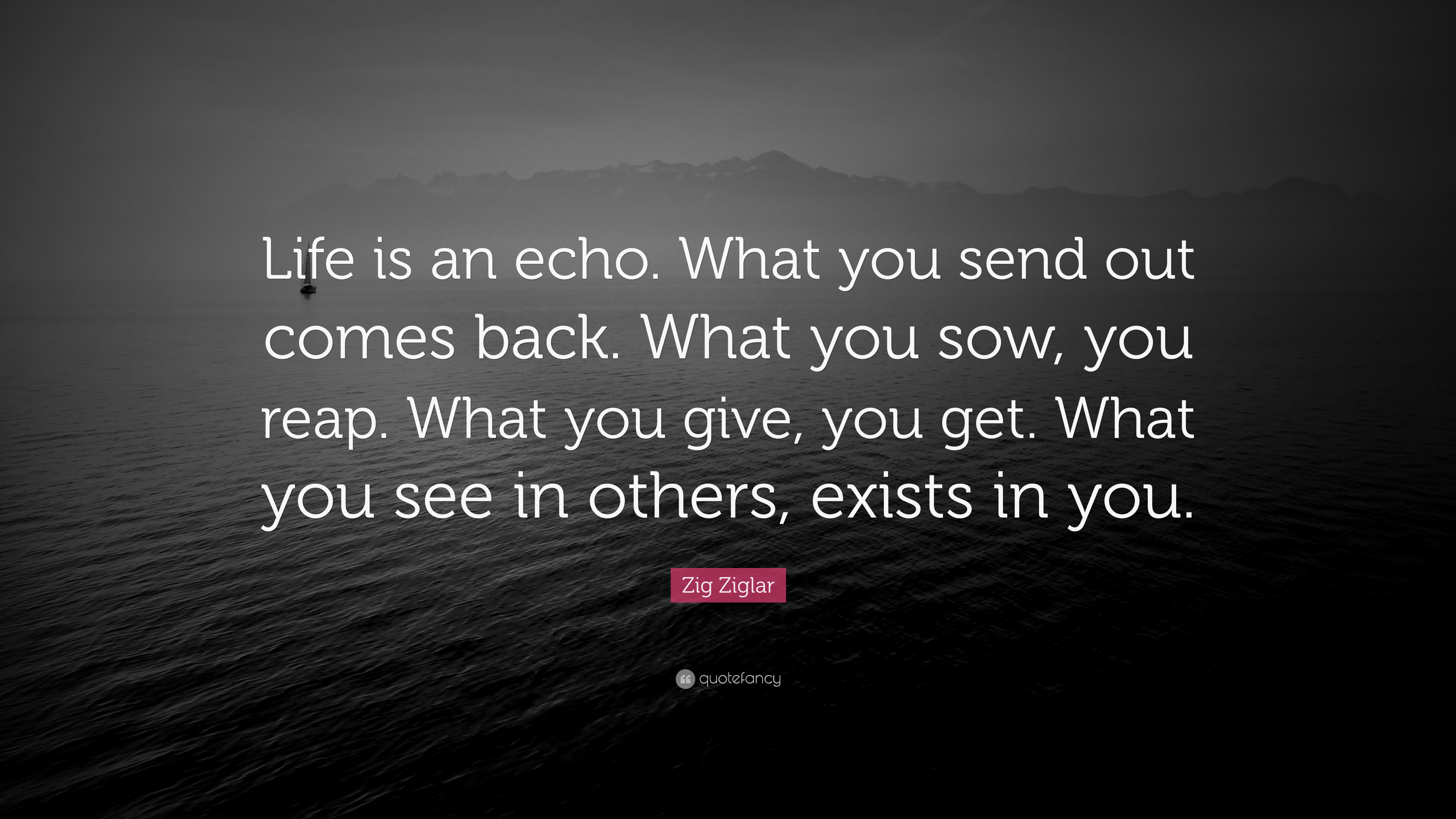 Zig Ziglar Quote Life Is An Echo What You Send Out Comes Back