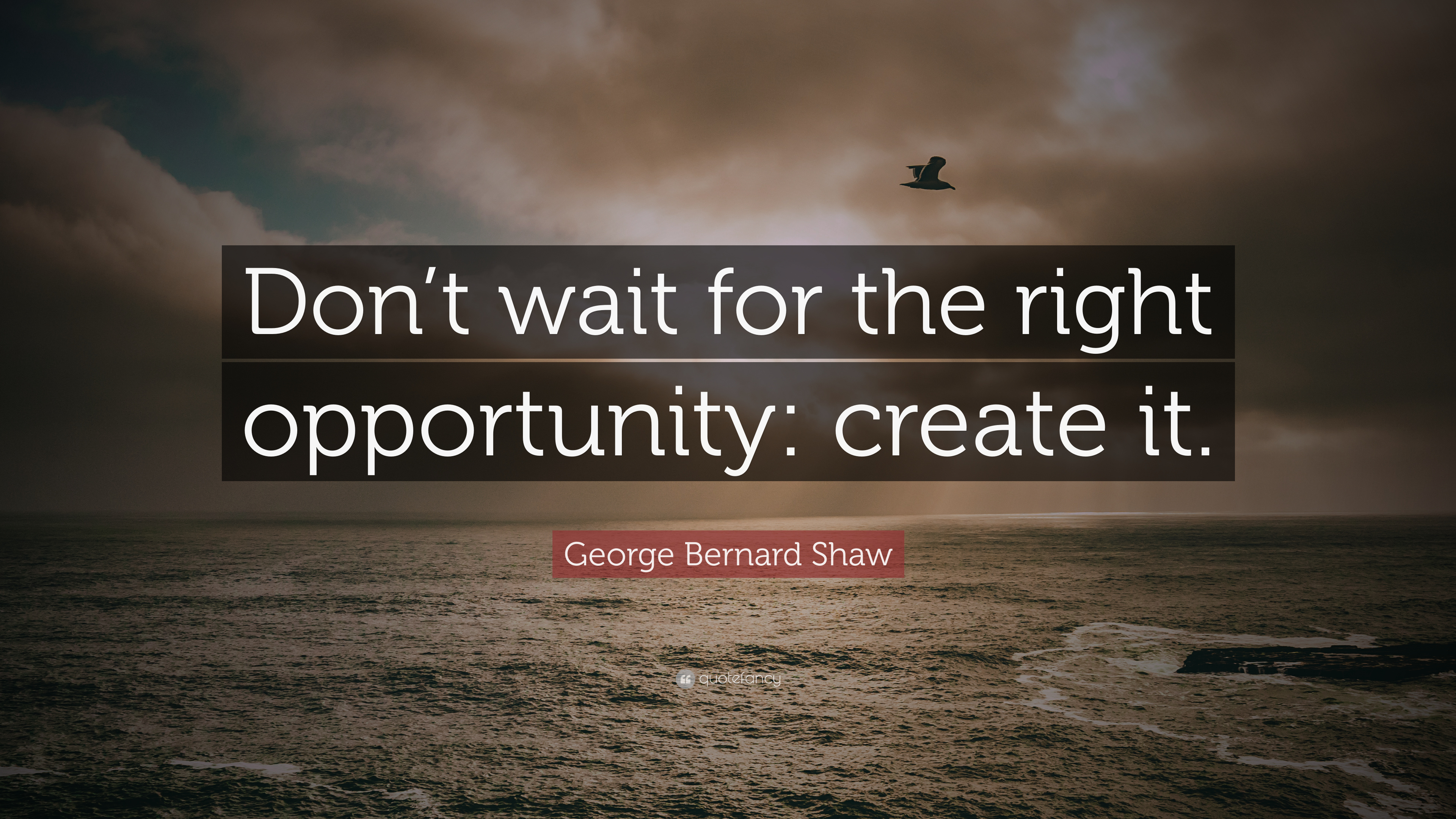 """George Bernard Shaw Quote: """"Don't Wait For The Right"""