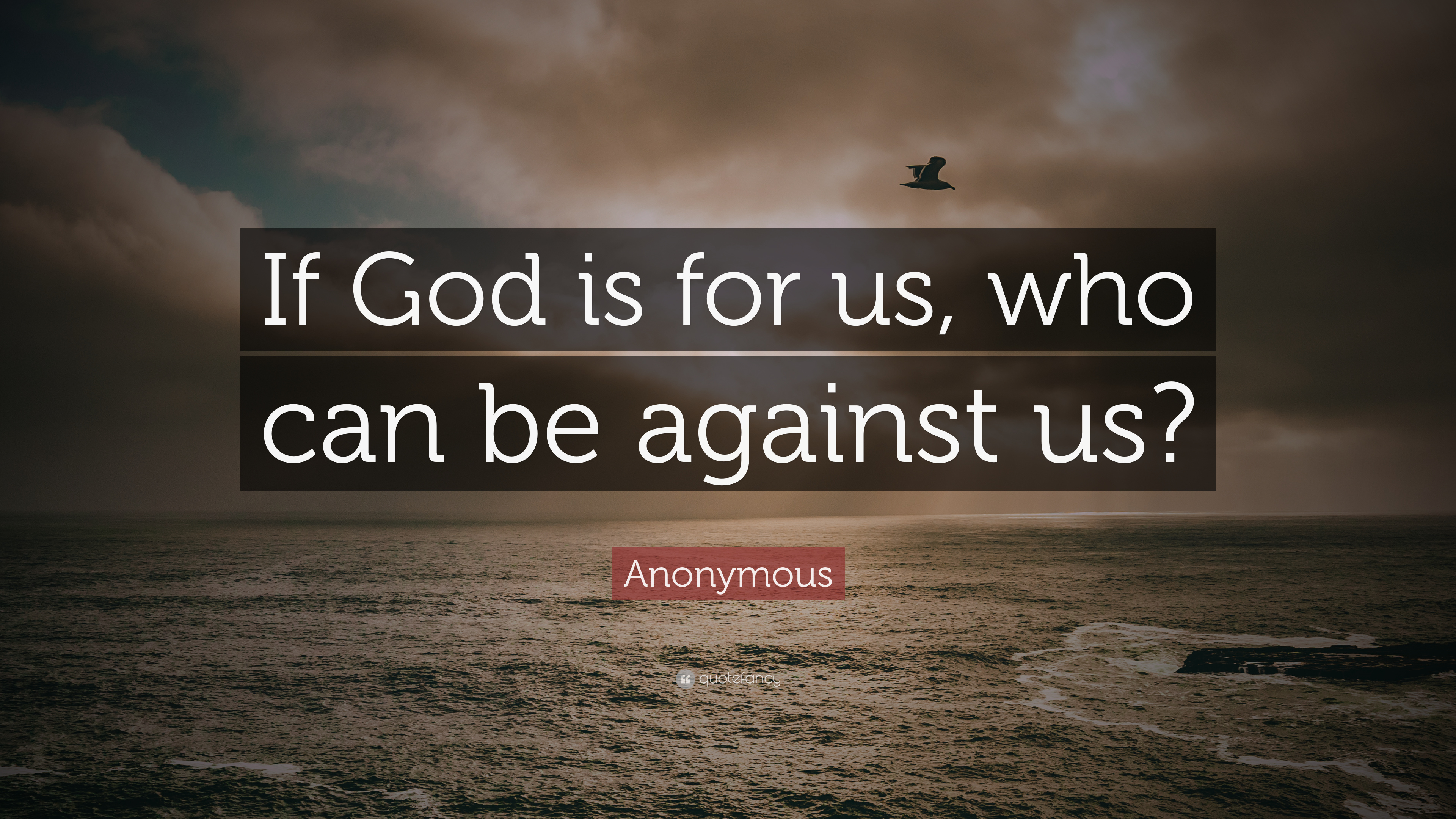 "anonymous quote ""if god is for us who can be against us """
