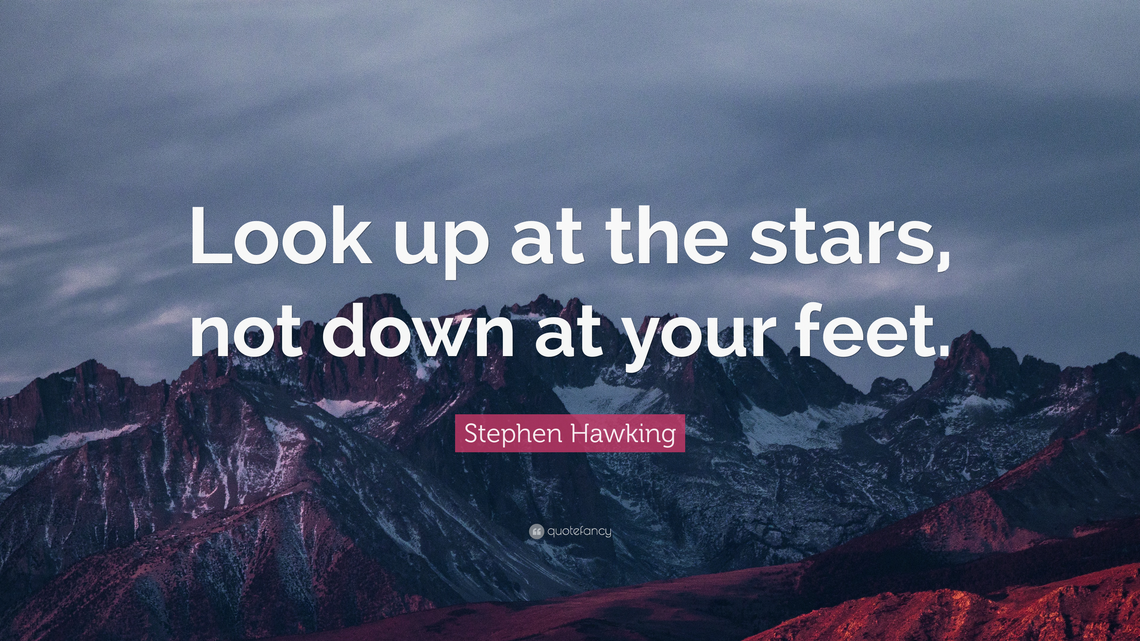 Stephen Hawking Quote Look Up At The Stars Not Down At Your Feet