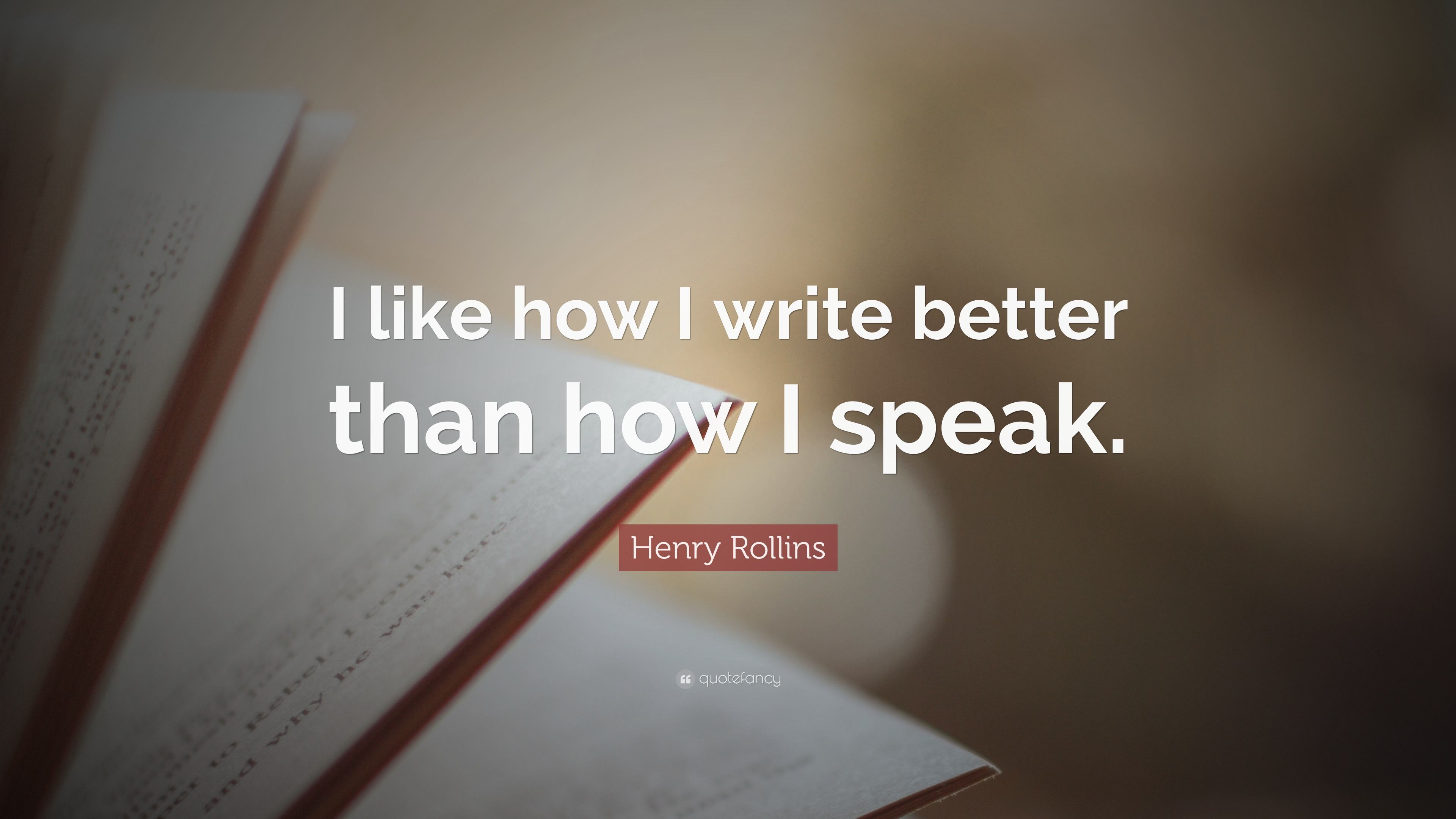 Henry Rollins Quote I Like How I Write Better Than How I Speak
