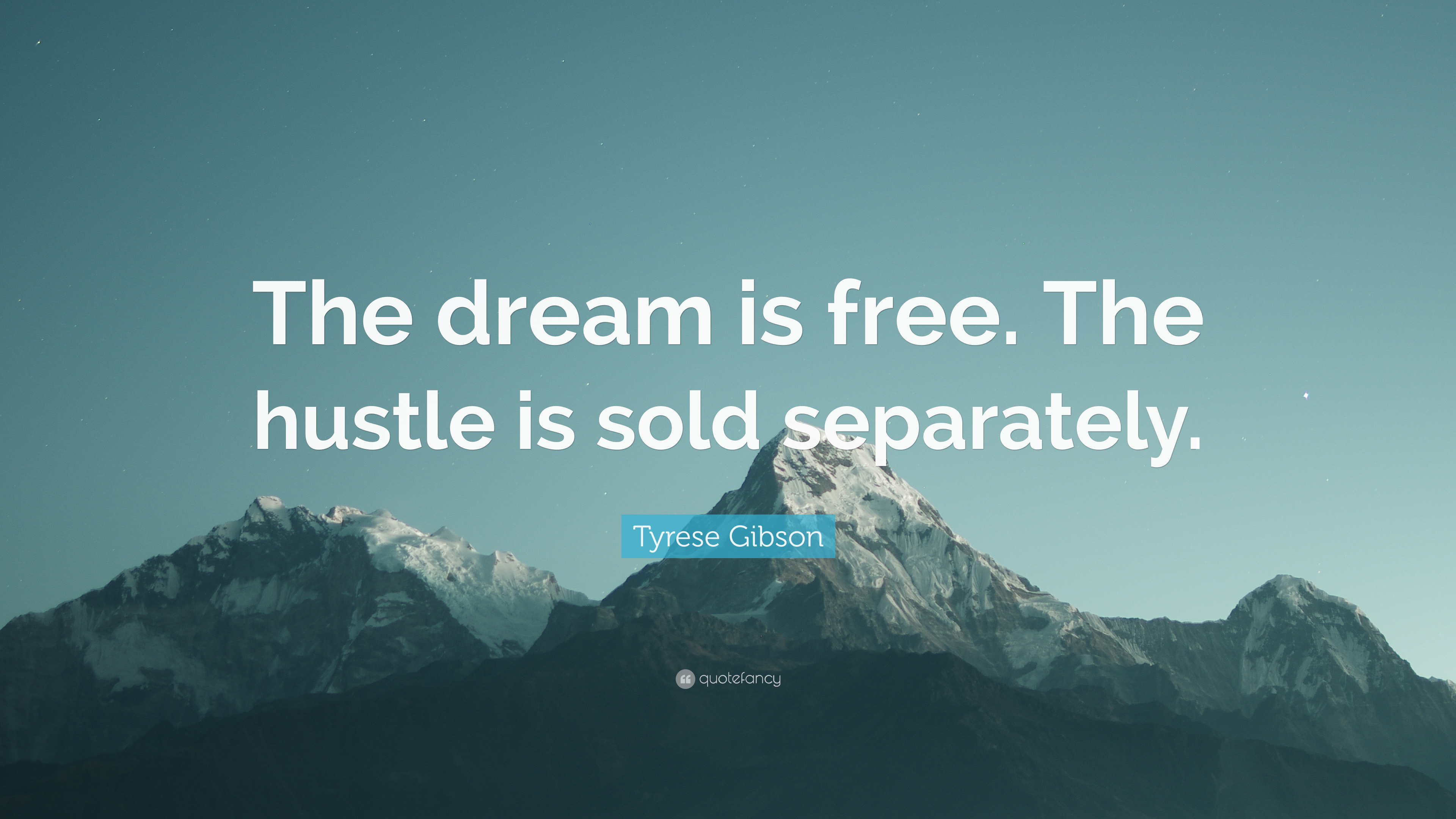 Tyrese Gibson Quote The Dream Is Free Hustle Sold Separately