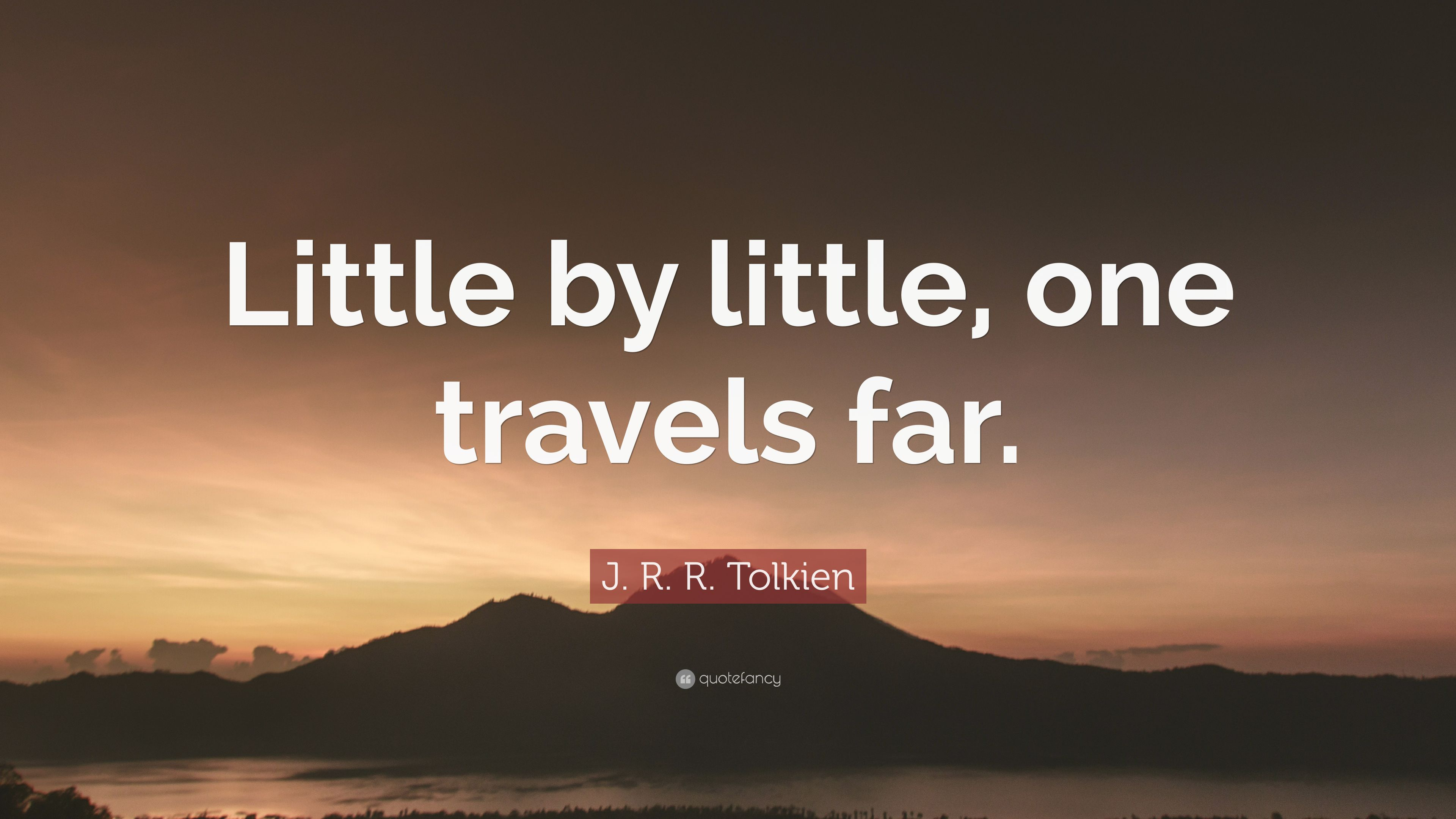 """J. R. R. Tolkien Quote: """"Little by little, one travels far ..."""