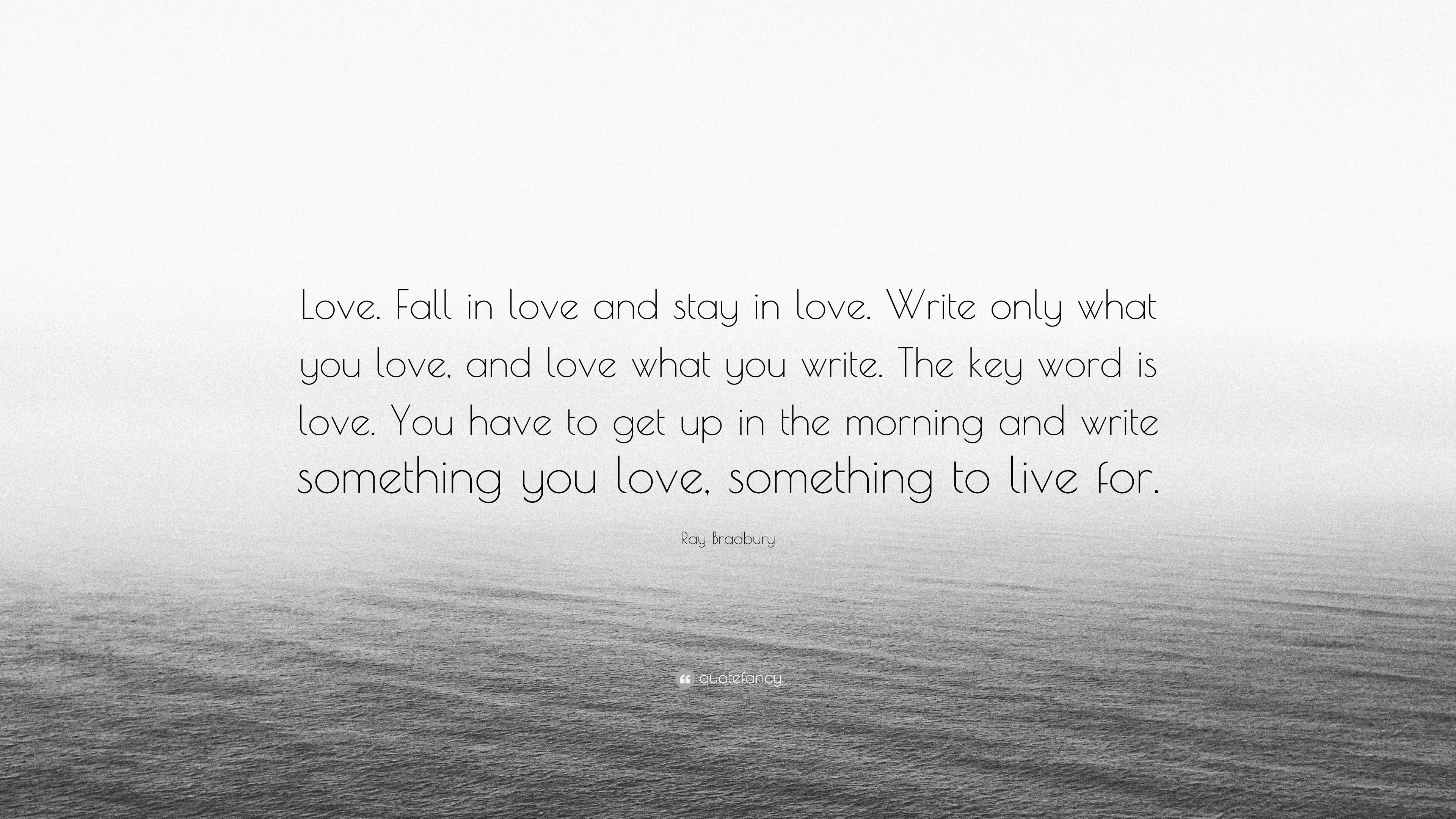 """Ray Bradbury Quote """"Love Fall in love and stay in love Write"""