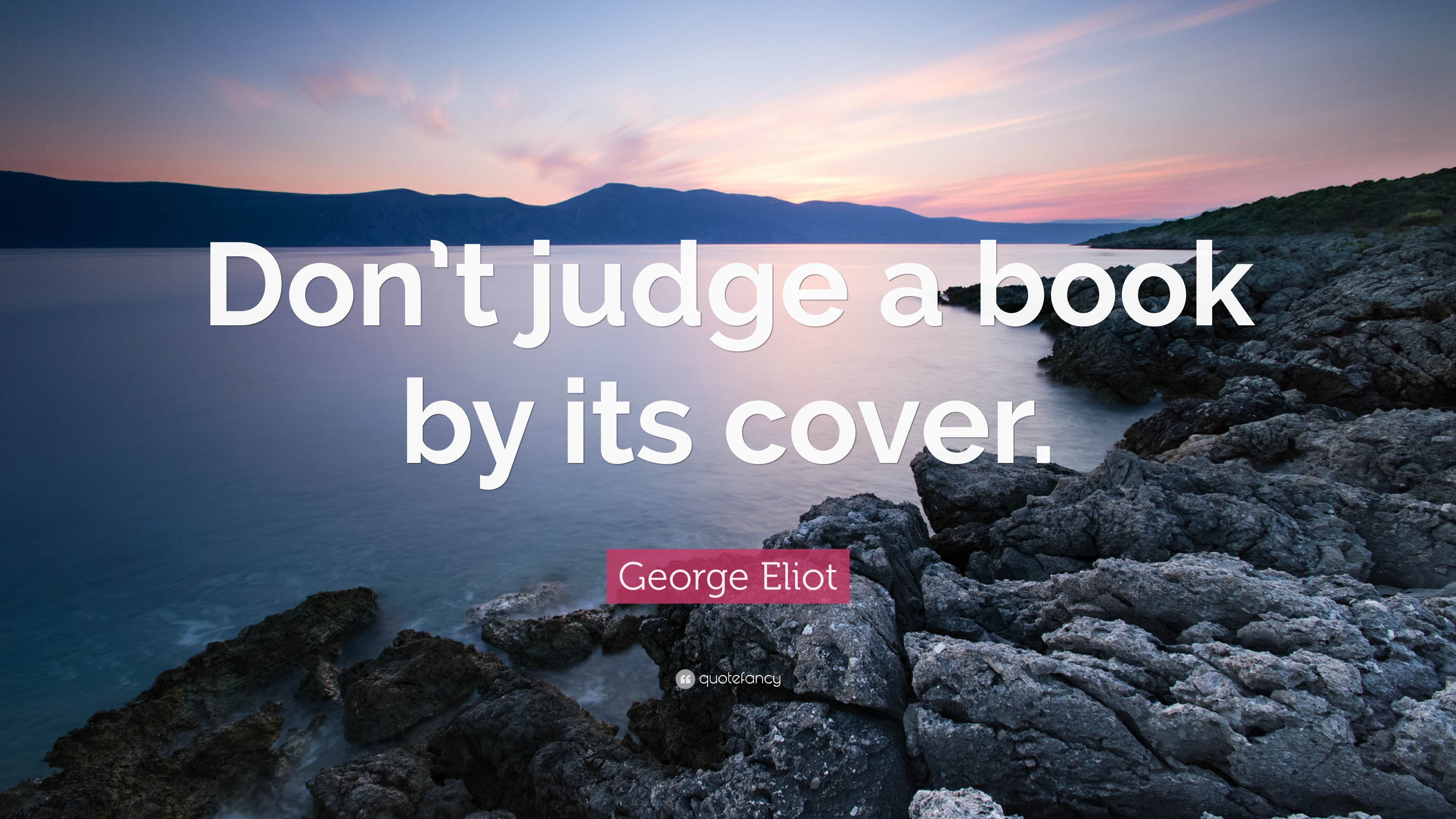 George Eliot Quote Don T Judge A Book By Its Cover 12
